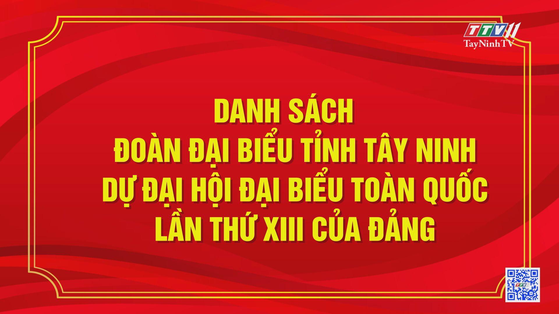 Danh sách Đoàn đại biểu tỉnh Tây Ninh dự Đại hội Đại biểu toàn quốc lần thứ XIII của Đảng | TayNinhTV