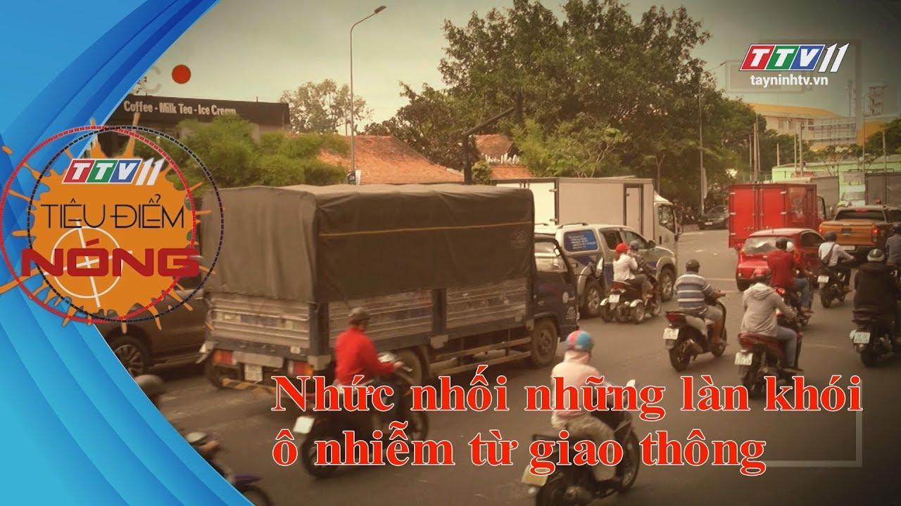 Nhức nhói những làn khói ô nhiễm từ giao thông | TIÊU ĐIỂM NÓNG | Tây Ninh TV