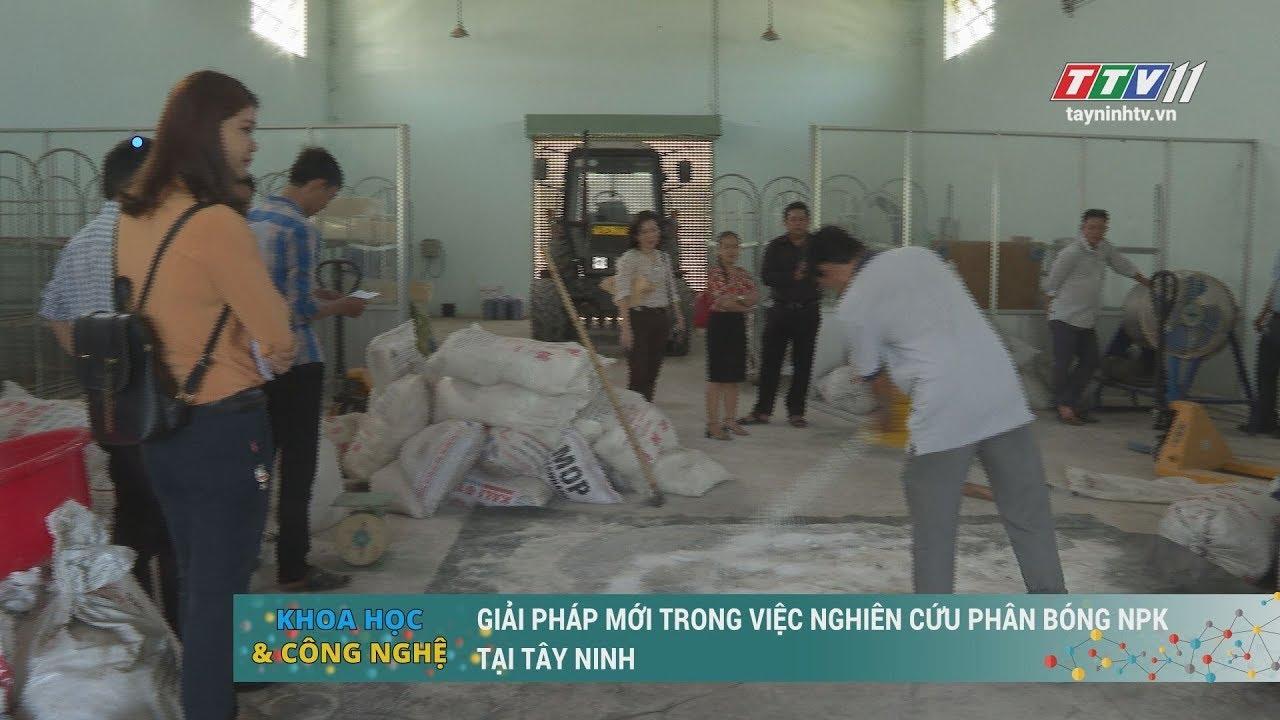 Giải pháp mới trong viêc nghiên cứu phân bón NPK tại Tây Ninh | KHOA HỌC & CÔNG NGHỆ | TayNinhTV