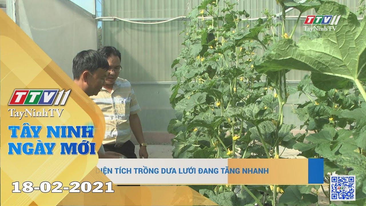 Tây Ninh Ngày Mới 18-02-2021 | Tin tức hôm nay | TayNinhTV