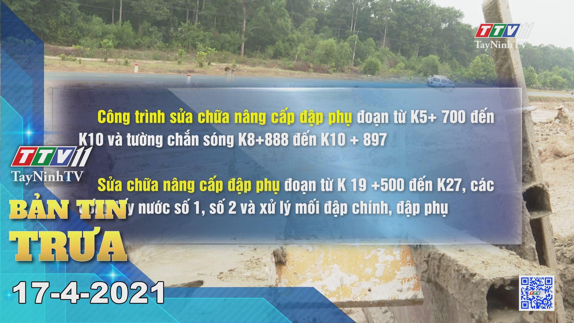 Bản tin trưa 17-4-2021 | Tin tức hôm nay | TayNinhTV