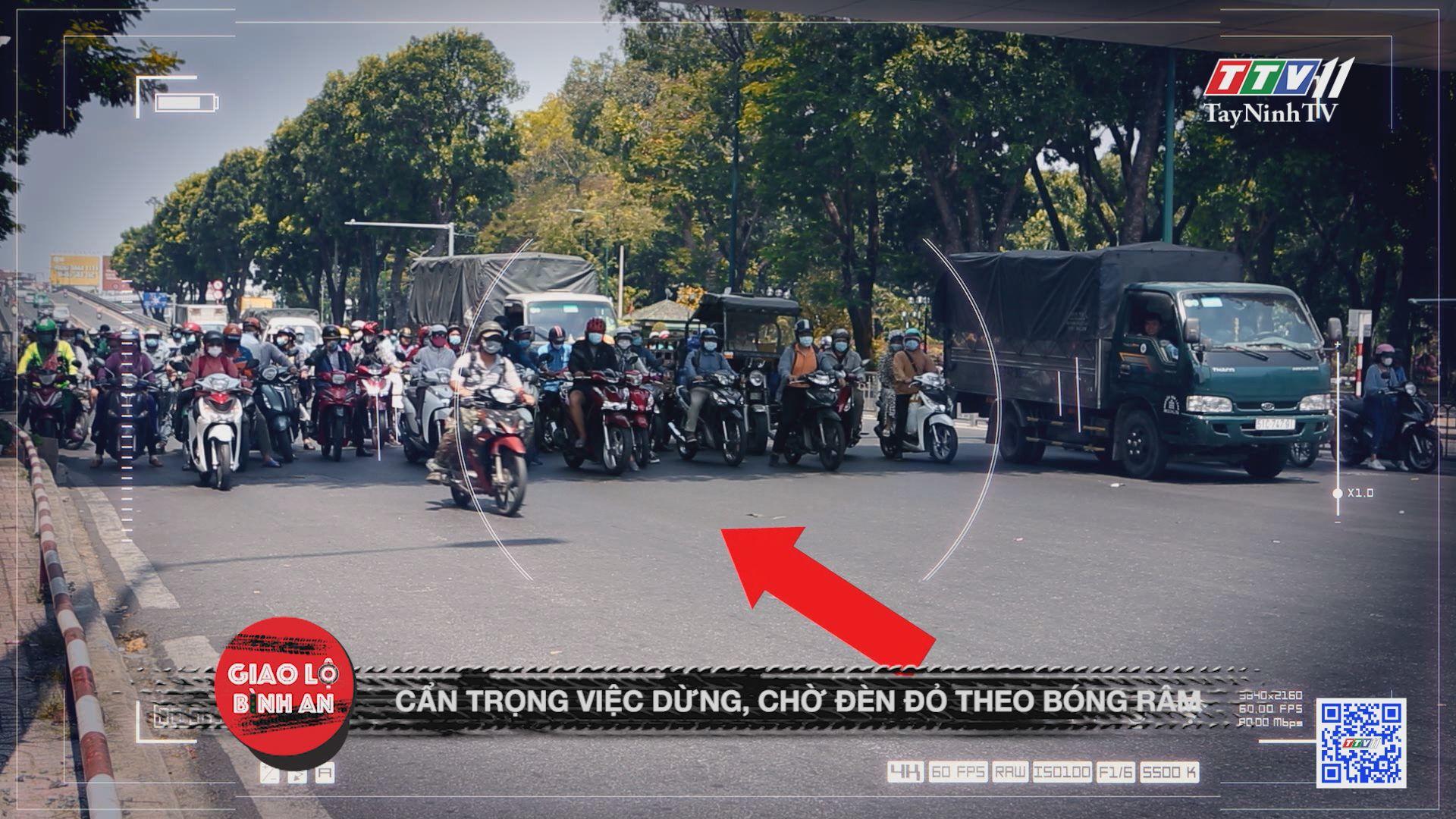 Cẩn trọng việc dừng, chờ đèn đỏ theo bóng râm | GIAO LỘ BÌNH AN | TayNinhTV