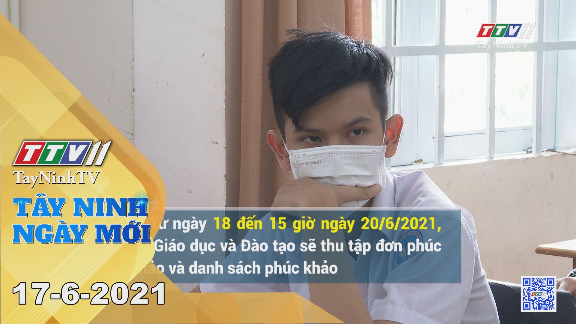 Tây Ninh Ngày Mới 17-6-2021 | Tin tức hôm nay | TayNinhTV