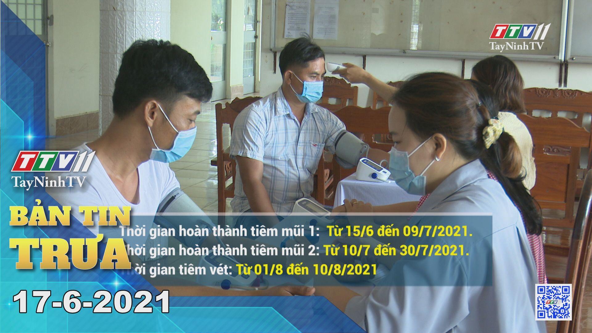 Bản tin trưa 17-6-2021 | Tin tức hôm nay | TayNinhTV