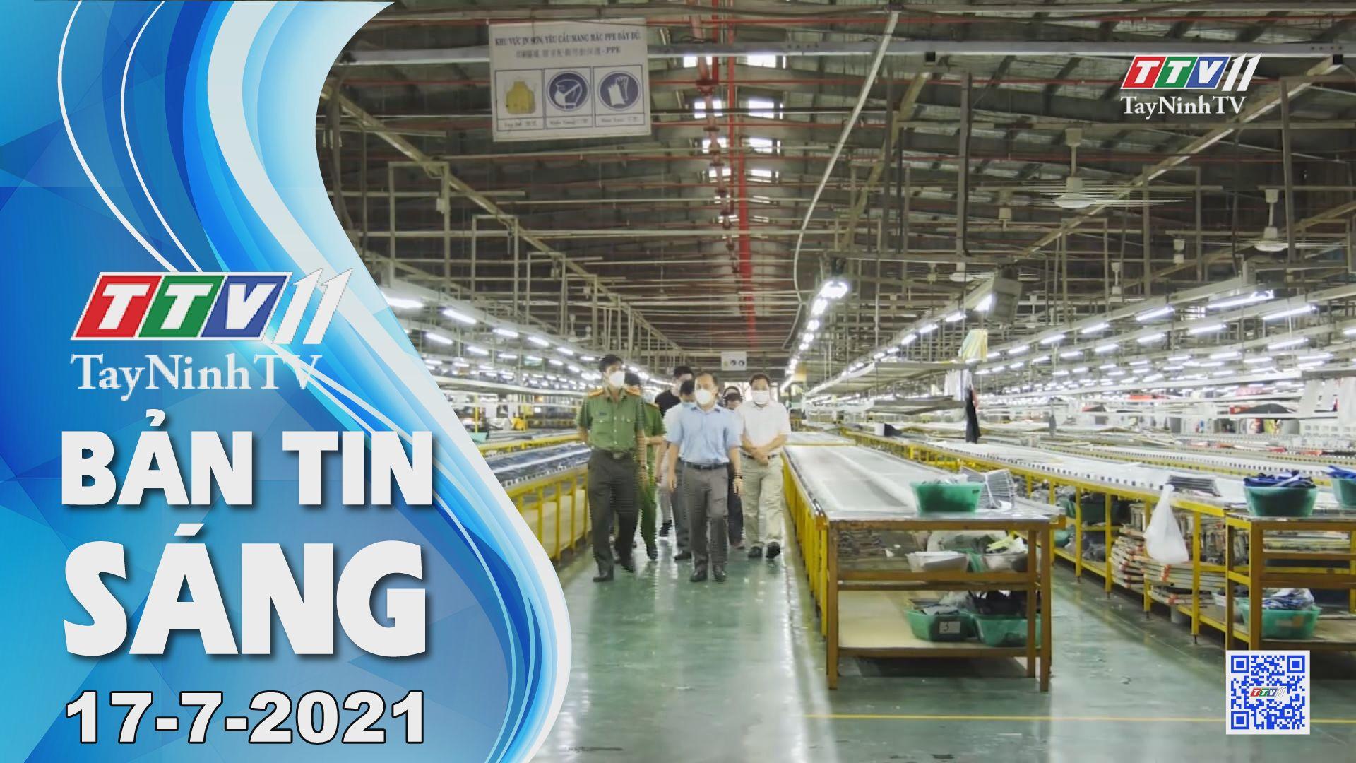 Bản tin sáng 17-7-2021 | Tin tức hôm nay | TayNinhTV