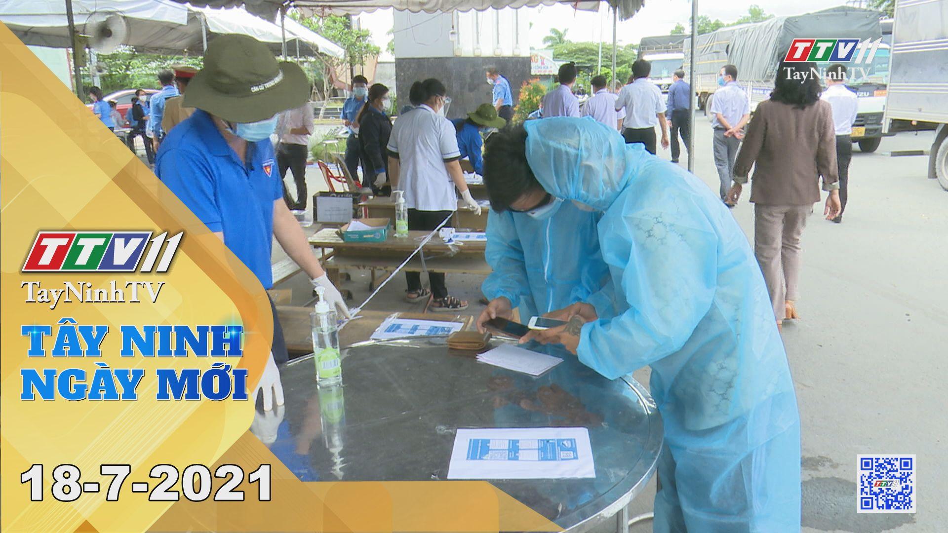 Tây Ninh Ngày Mới 18-7-2021 | Tin tức hôm nay | TayNinhTV