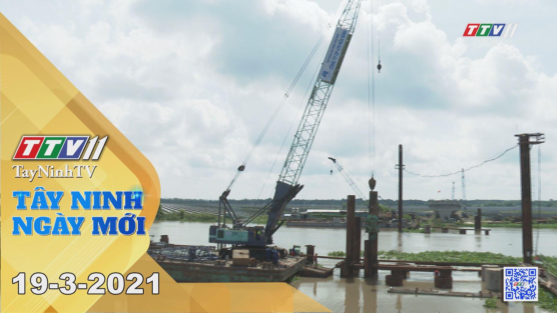 Tây Ninh Ngày Mới 19-3-2021 | Tin tức hôm nay | TayNinhTV