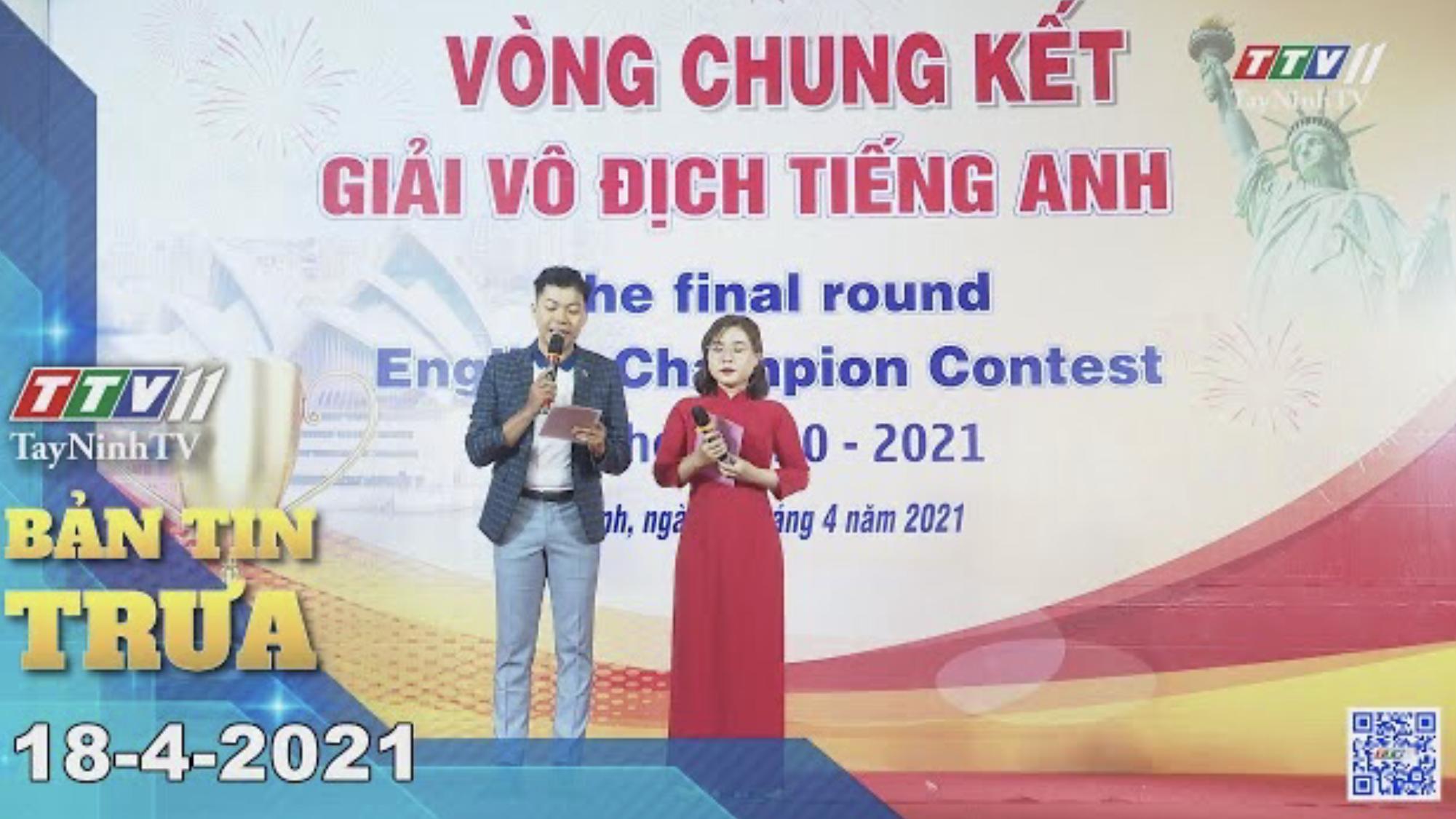 Bản tin trưa 18-4-2021 | Tin tức hôm nay | TayNinhTV