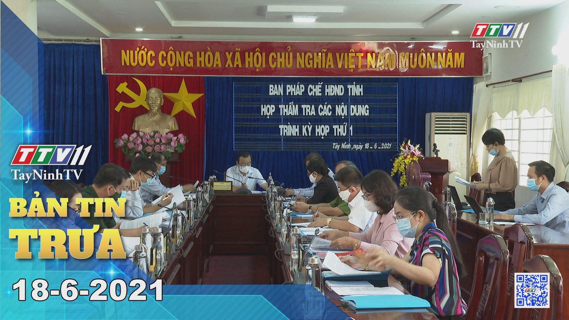 Bản tin trưa 18-6-2021 | Tin tức hôm nay | TayNinhTV
