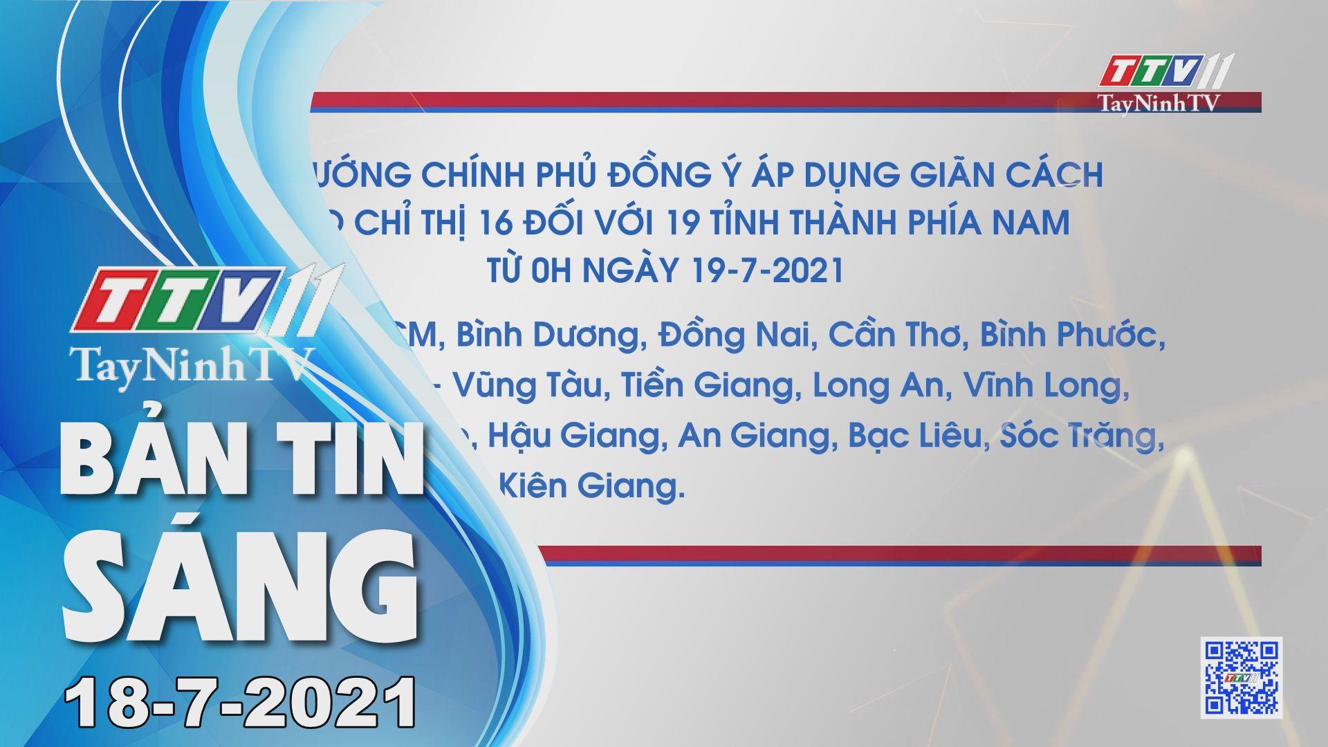 Bản tin sáng 18-7-2021 | Tin tức hôm nay | TayNinhTV
