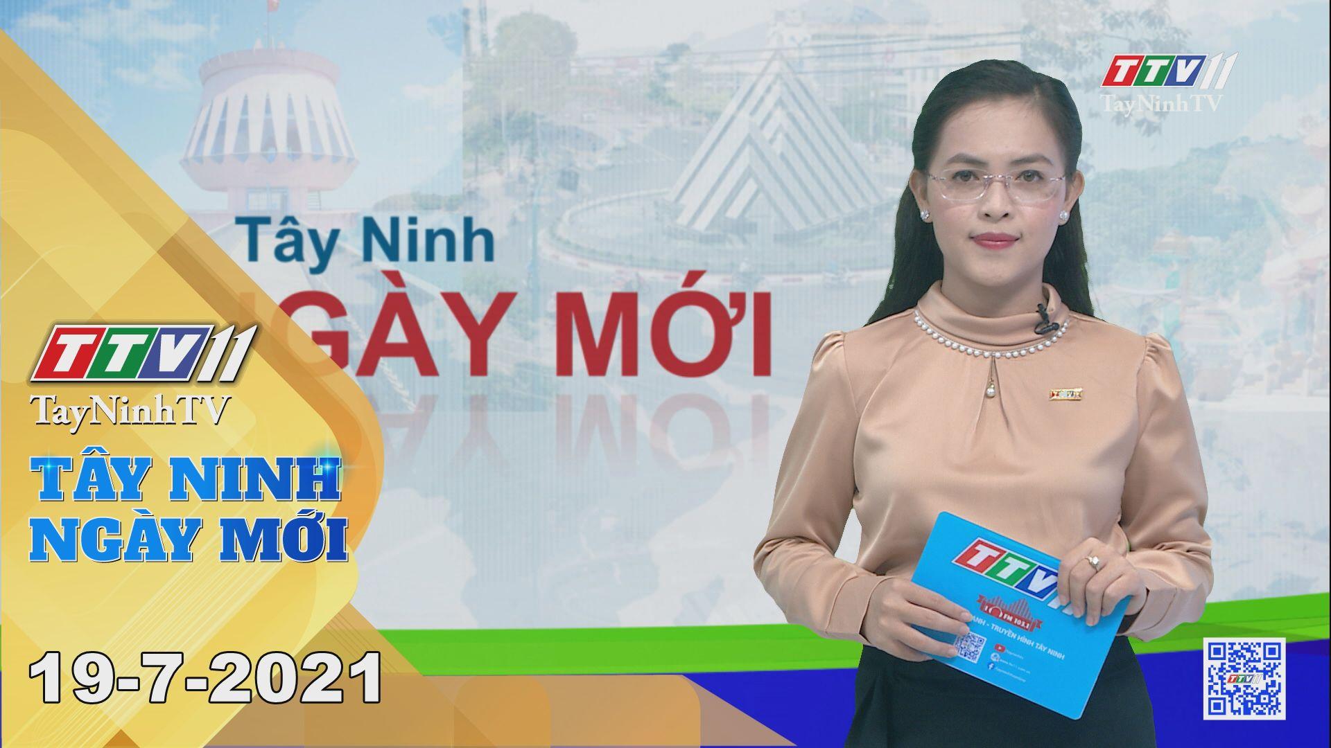 Tây Ninh Ngày Mới 19-7-2021 | Tin tức hôm nay | TayNinhTV