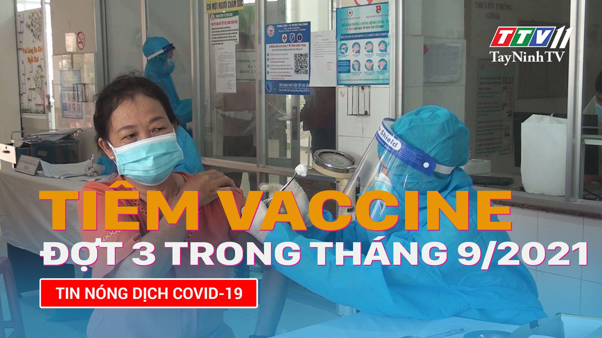 Triển khai tiêm chủng vaccine đợt 3 trong tháng 9/2021 | TayNinhTV