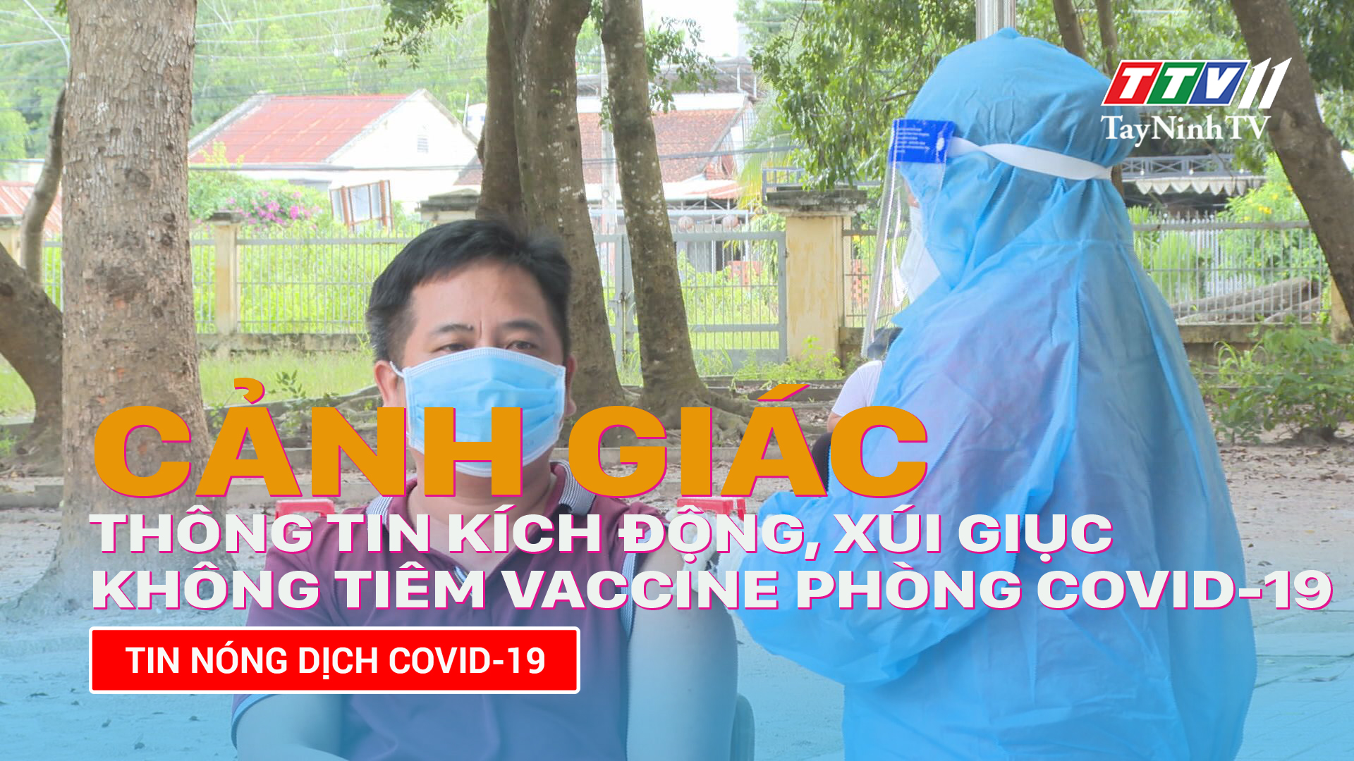 Cảnh giác trước những thông tin kích động, xúi giục không tiêm phòng vaccine Covid-19 | TayNinhTV
