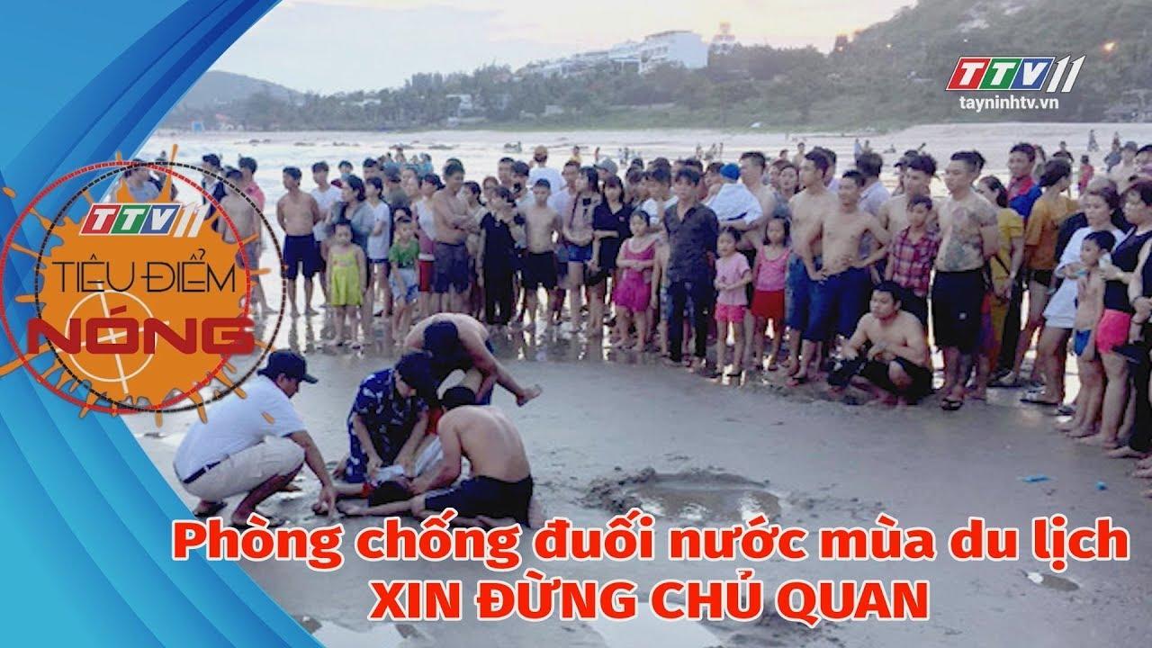 Phòng chống đuối nước mùa du lịch xin đừng chủ quan | TIÊU ĐIỂM NÓNG | Tây Ninh TV