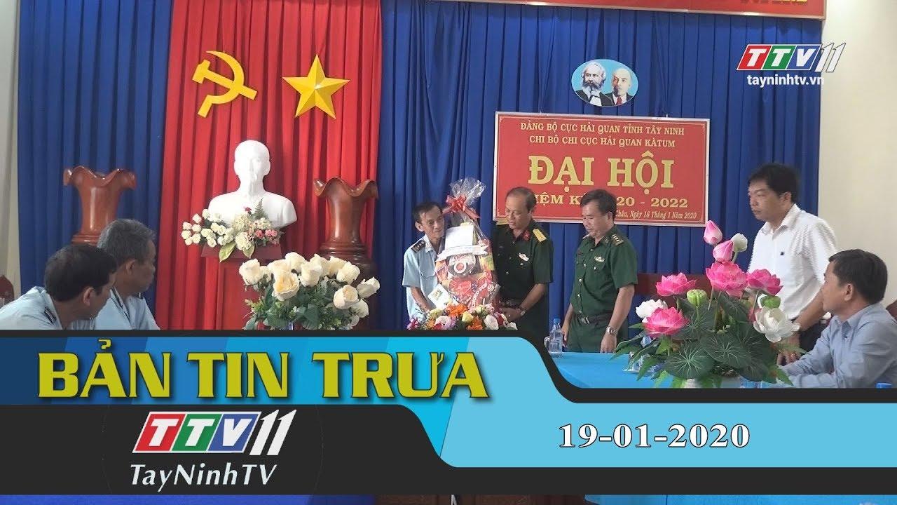 Bản tin trưa 19-01-2020 | Tin tức hôm nay | TayNinhTV