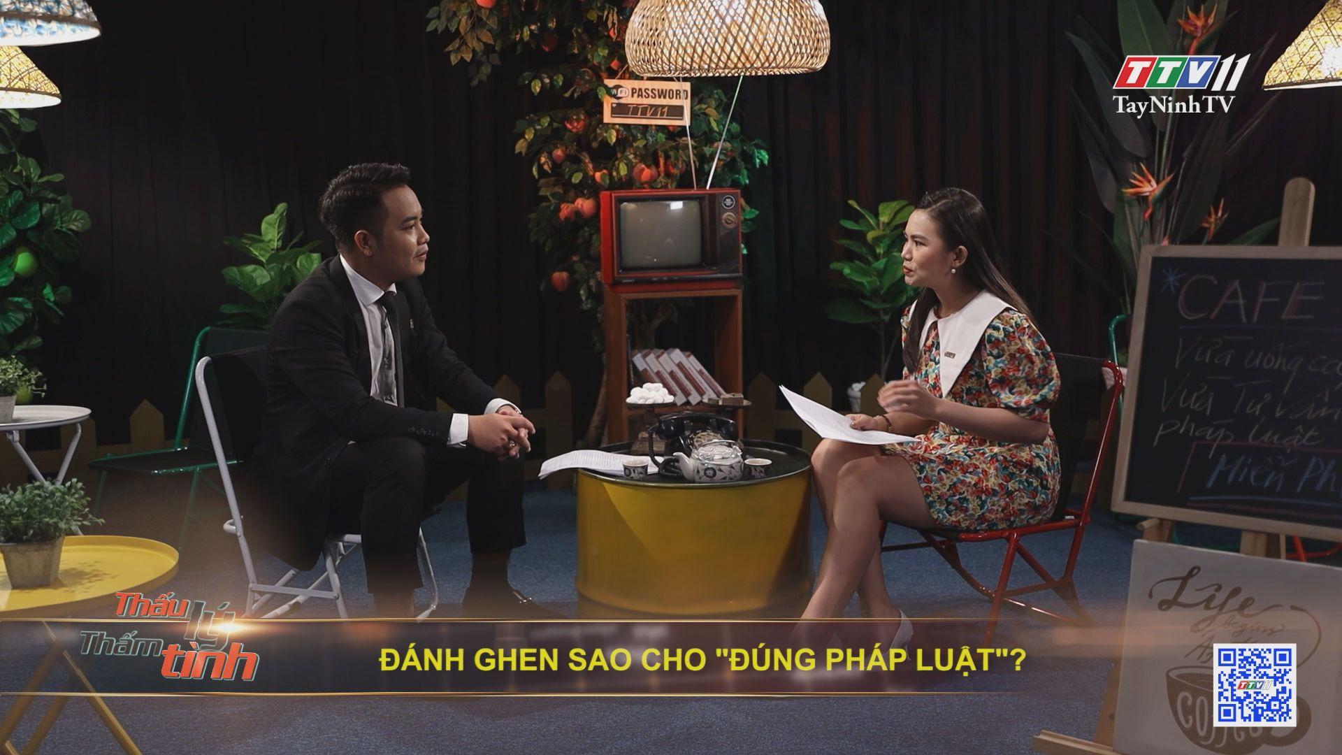 ĐÁNH GHEN sao cho ĐÚNG PHÁP LUẬT | Thấu lý thấm tình | TayNinhTVE