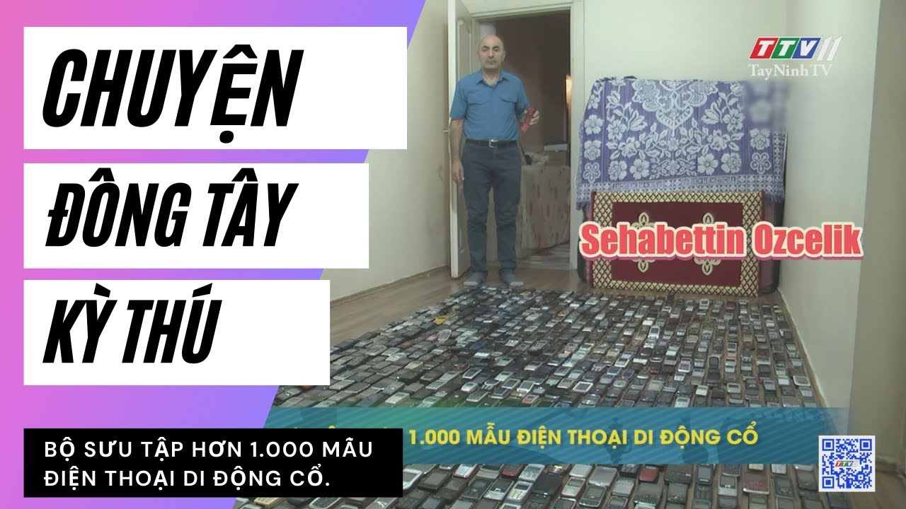 Bộ sưu tập hơn 1000 mẫu điện thoại di động cổ | CHUYỆN ĐÔNG TÂY KỲ THÚ | TayNinhTVE