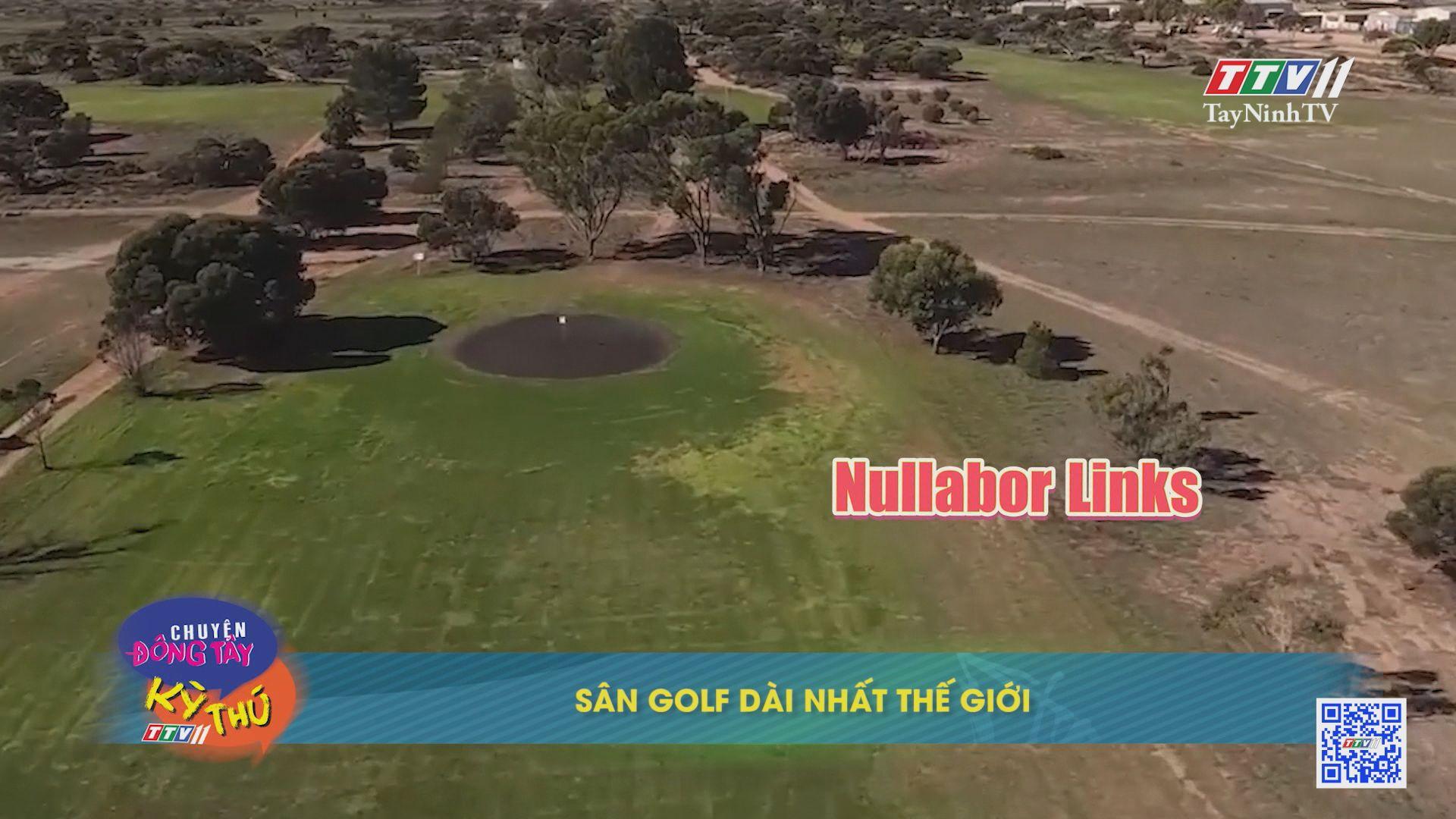 Sân golf dài nhất thế giới | CHUYỆN ĐÔNG TÂY KỲ THÚ | TayNinhTVE