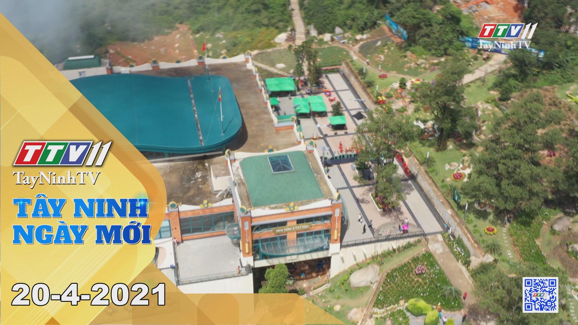 Tây Ninh Ngày Mới 20-4-2021 | Tin tức hôm nay | TayNinhTV