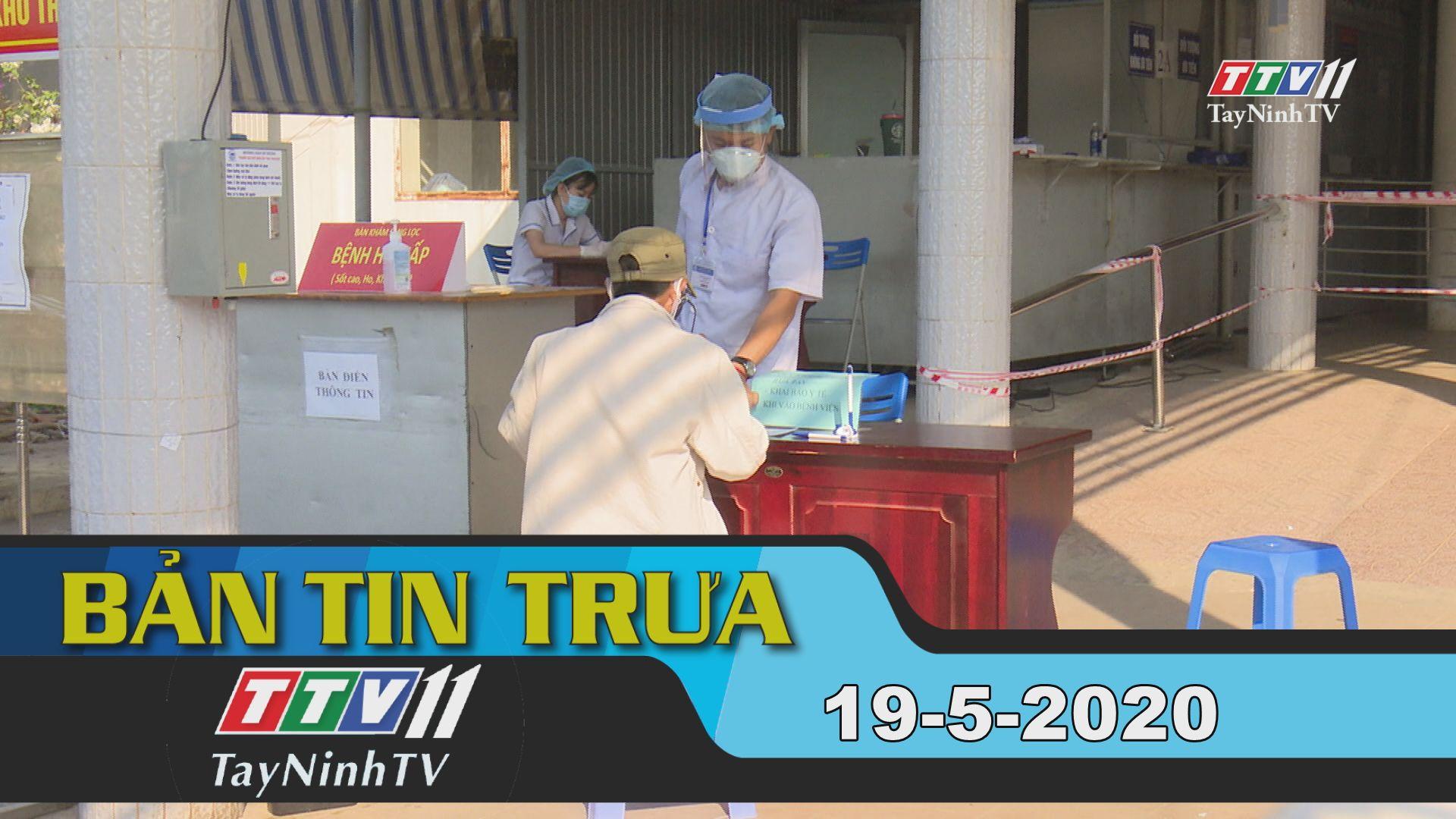 Bản tin trưa 19-5-2020 | Tin tức hôm nay | TayNinhTV