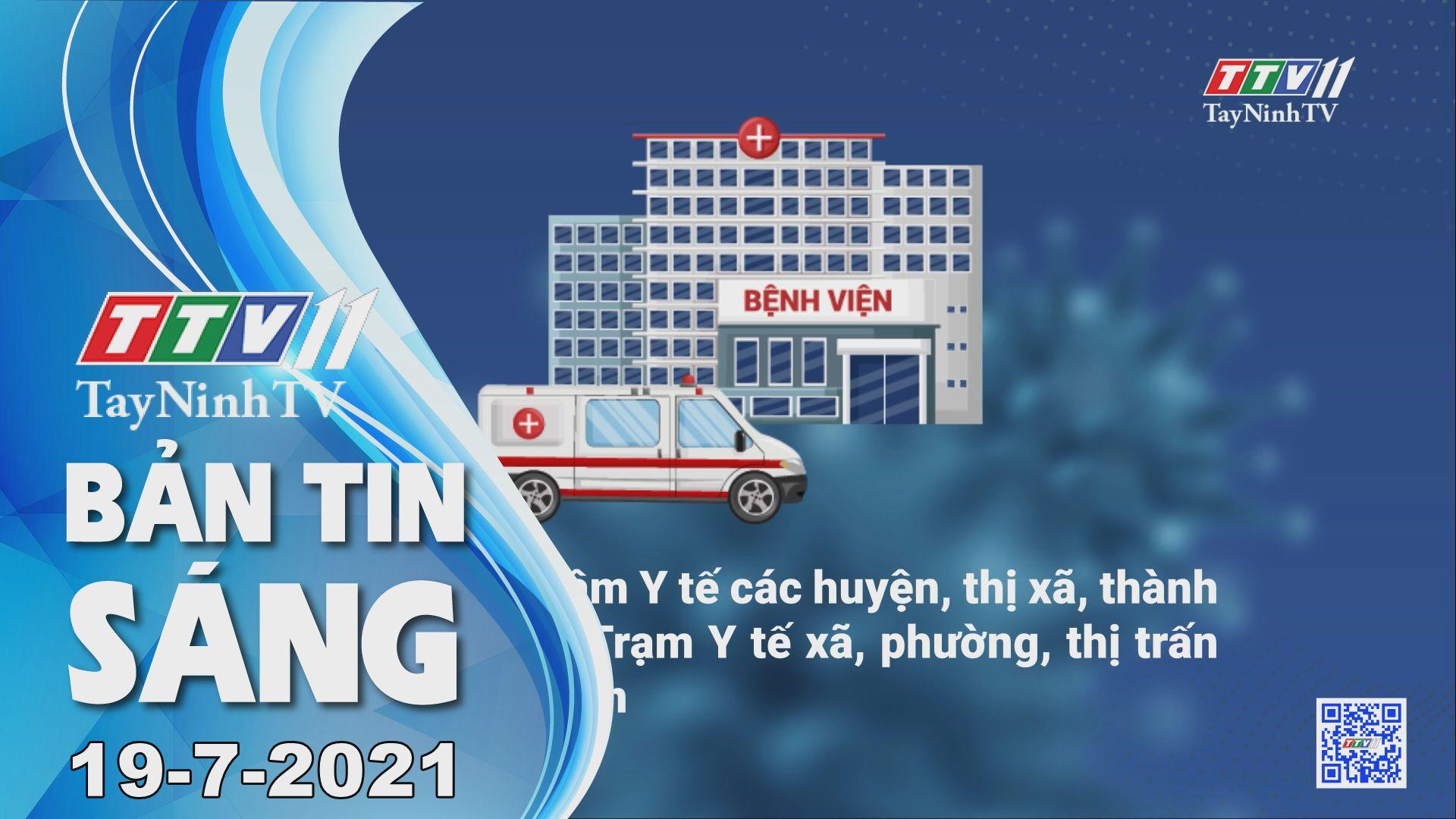 Bản tin sáng 19-7-2021 | Tin tức hôm nay | TayNinhTV