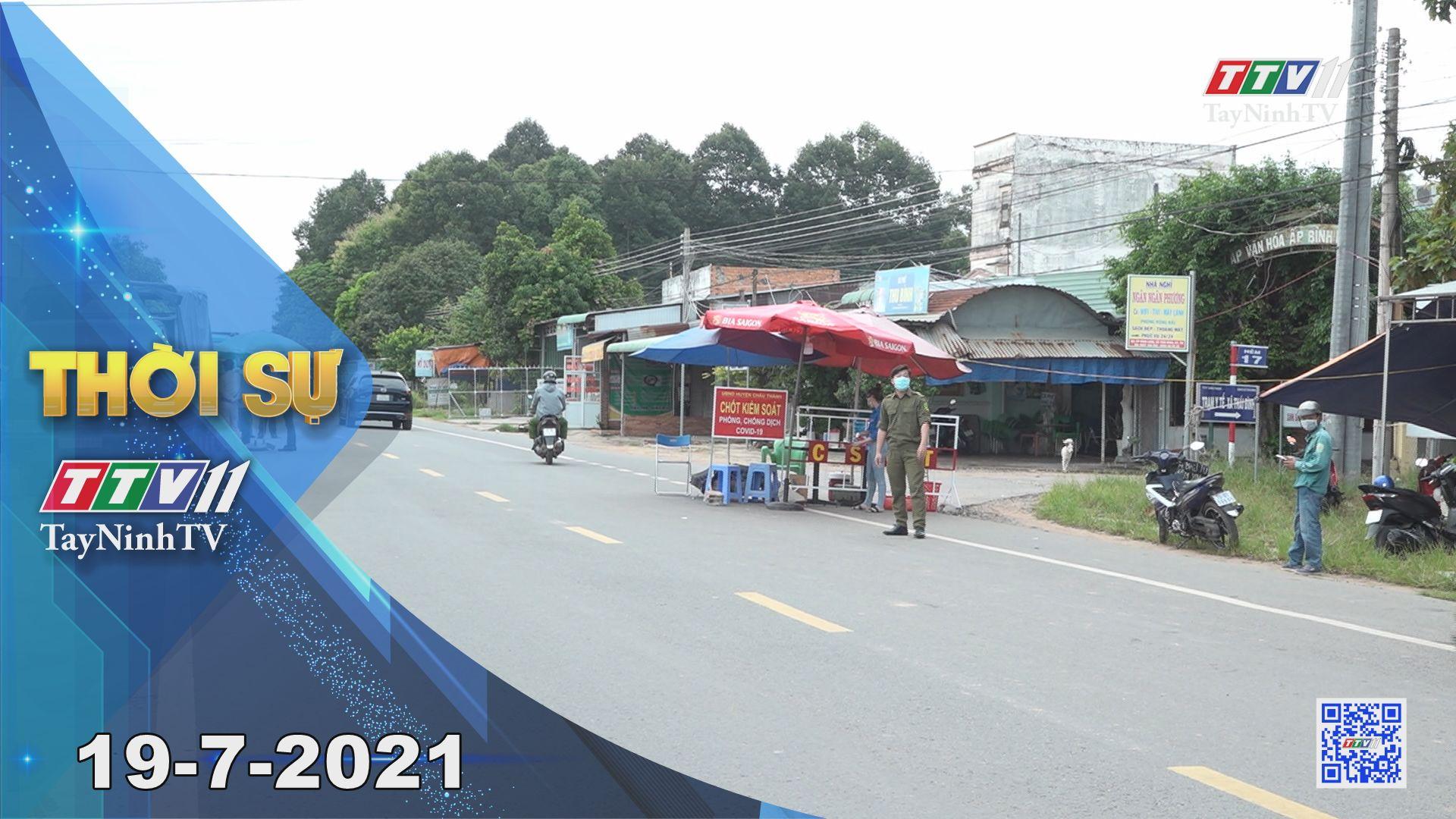 Thời sự Tây Ninh 19-7-2021 | Tin tức hôm nay | TayNinhTV