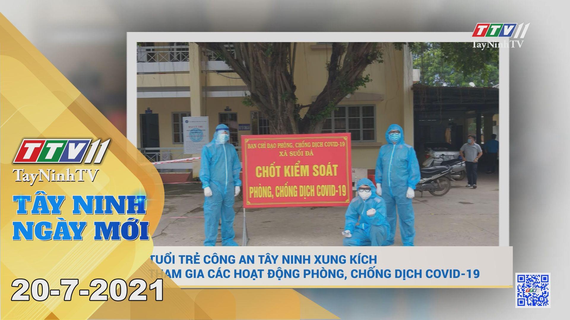 Tây Ninh Ngày Mới 20-7-2021 | Tin tức hôm nay | TayNinhTV