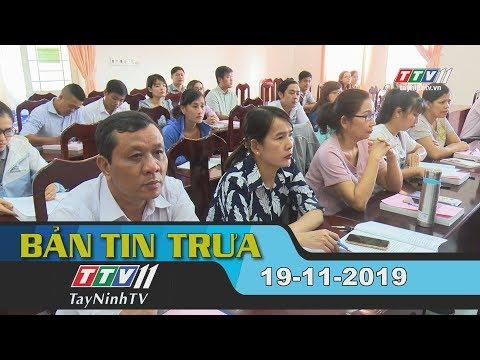 Bản tin trưa 19-11-2019 | Tin tức hôm nay | Tây Ninh TV