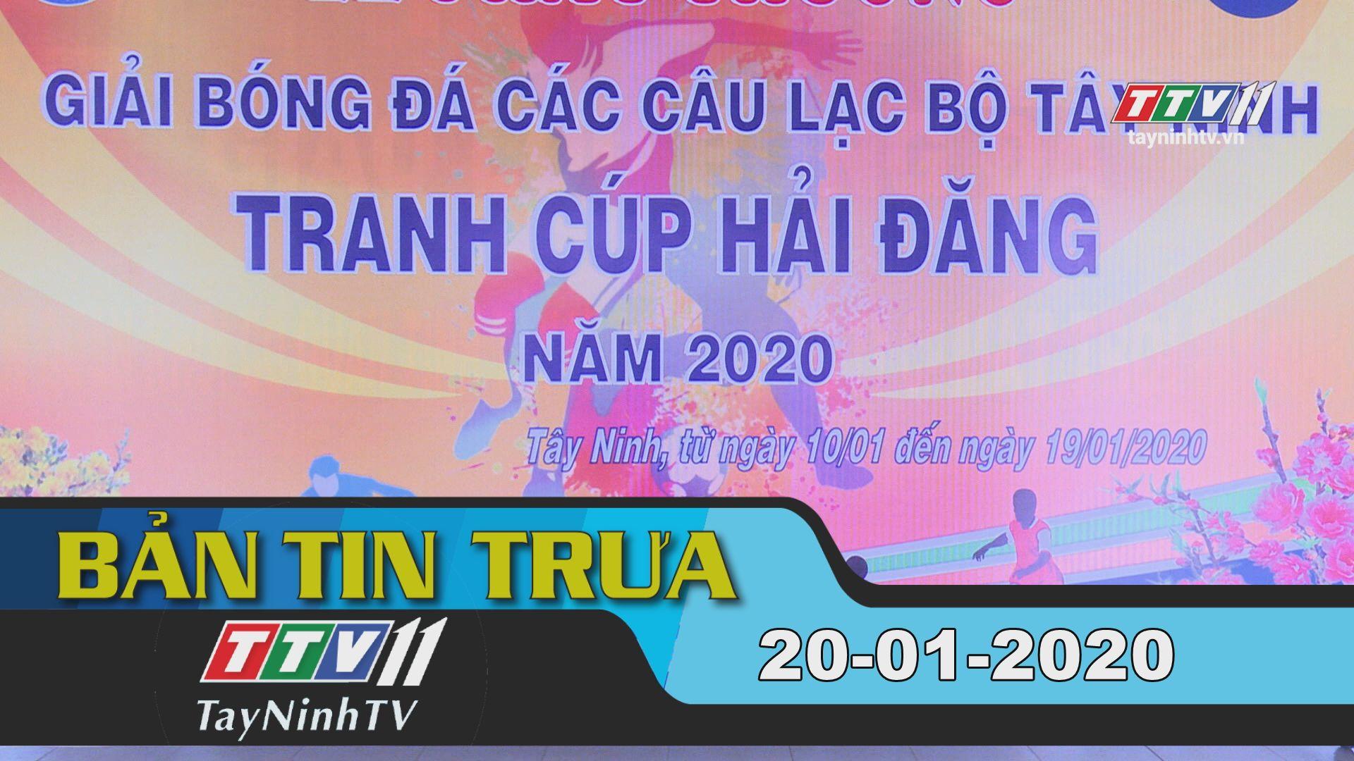 Bản tin trưa 20-01-2020 | Tin tức hôm nay | TayNinhTV