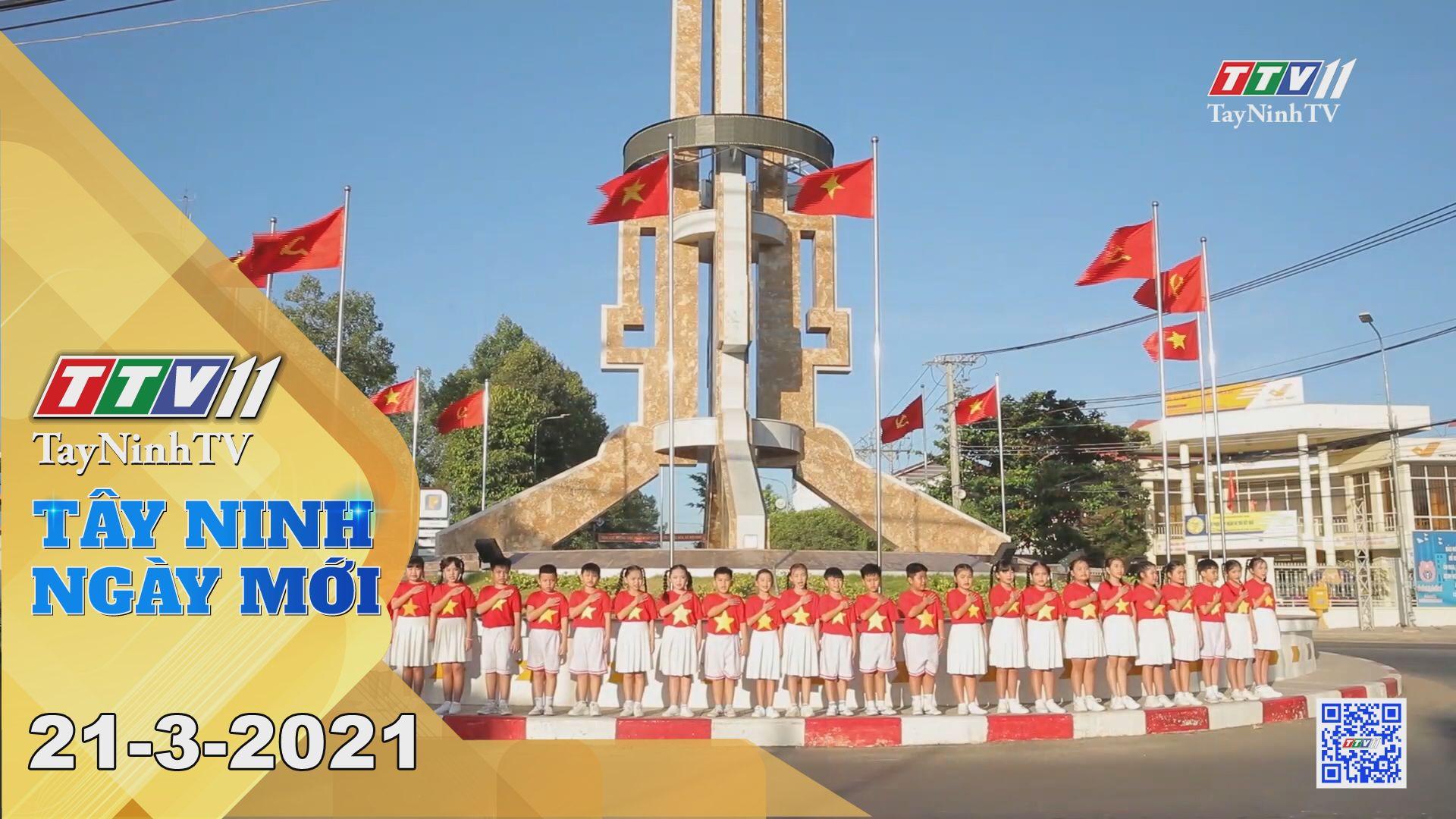 Tây Ninh Ngày Mới 21-3-2021 | Tin tức hôm nay | TayNinhTV