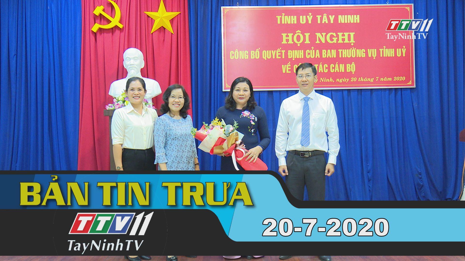 Bản tin trưa 20-7-2020 | Tin tức hôm nay | TayNinhTV