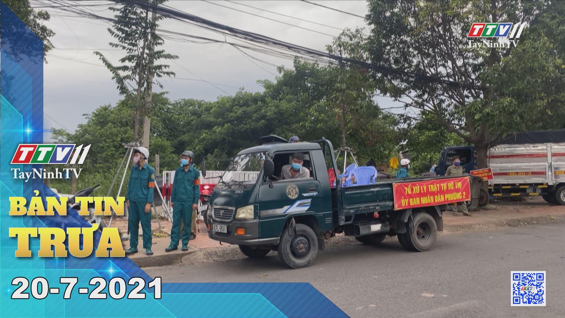 Bản tin trưa 20-7-2021 | Tin tức hôm nay | TayNinhTV