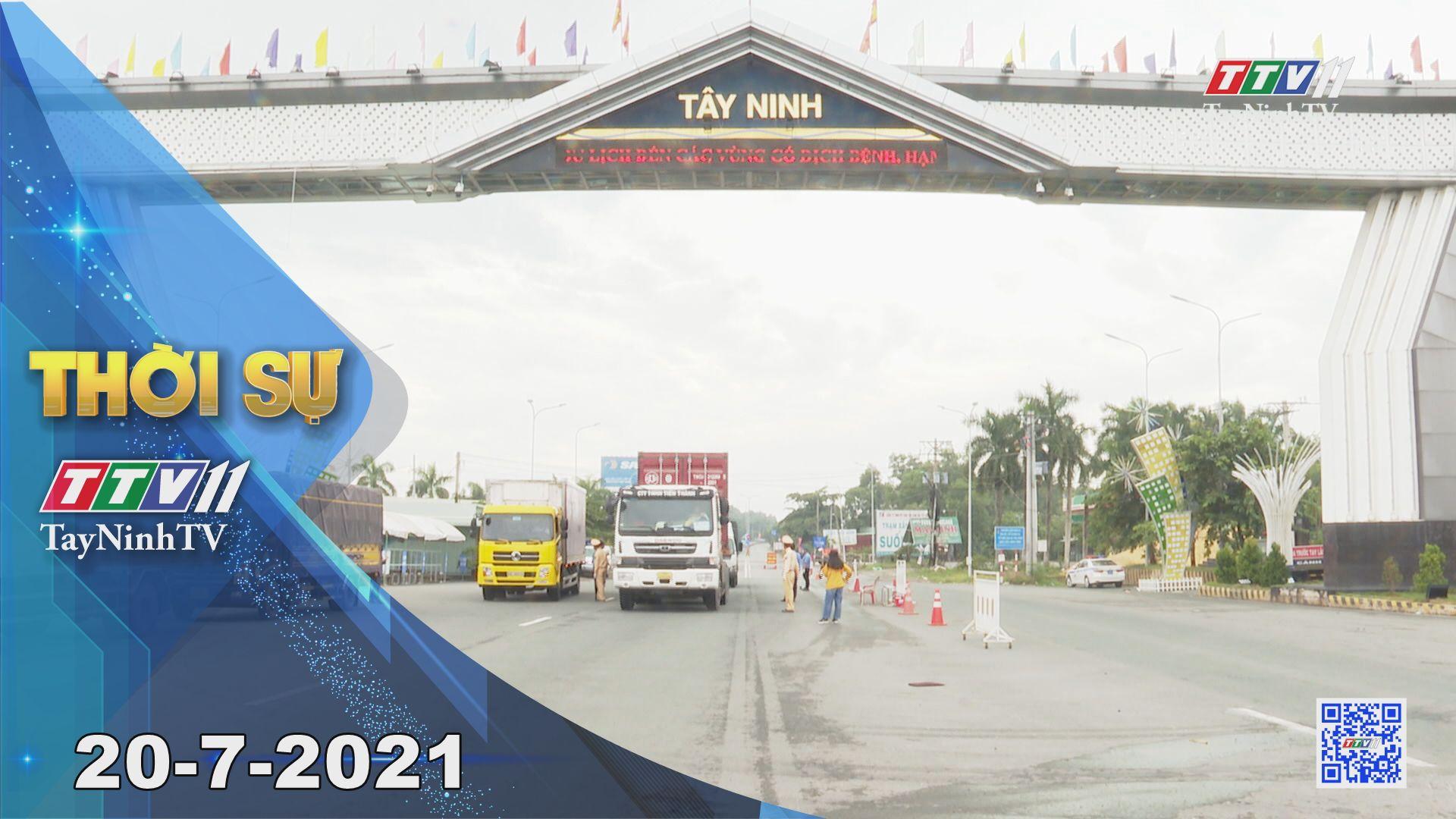 Thời sự Tây Ninh 20-7-2021 | Tin tức hôm nay | TayNinhTV