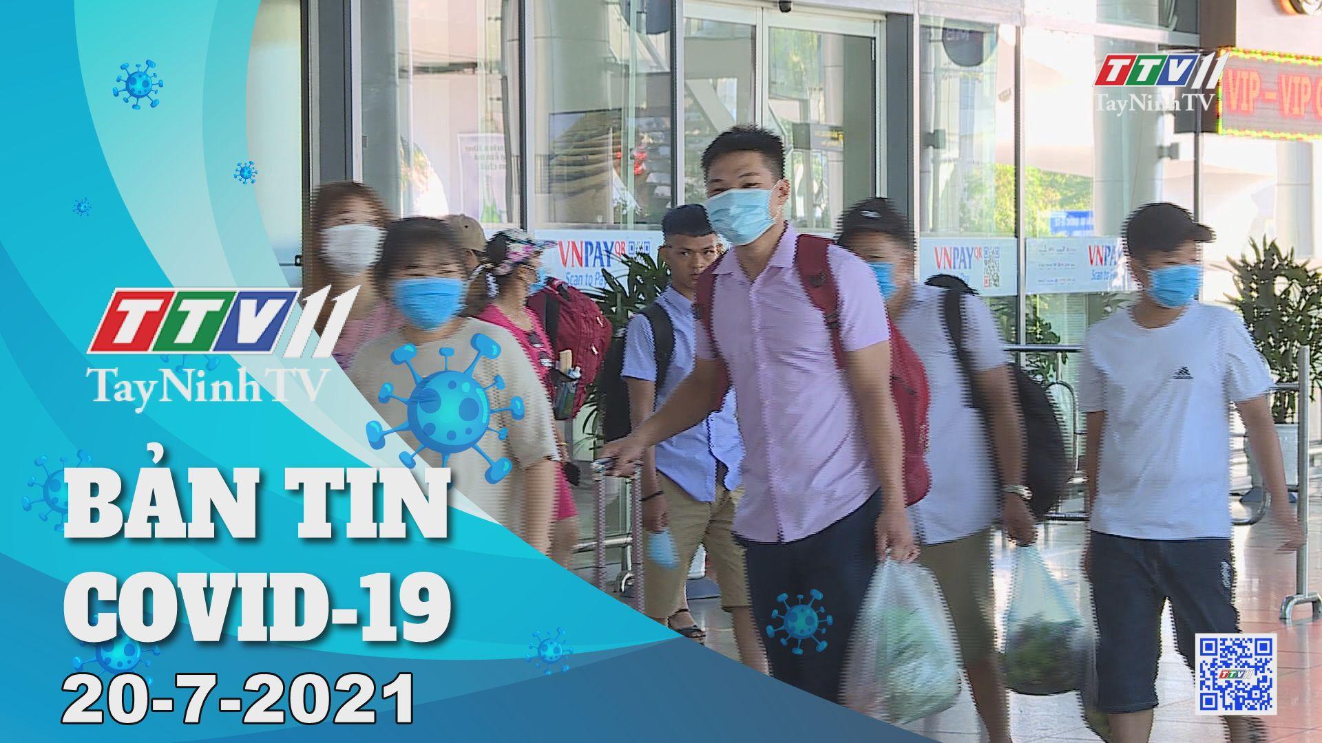 Bản tin Covid-19 | Tin tức hôm nay 20-7-2021 | TâyNinhTV