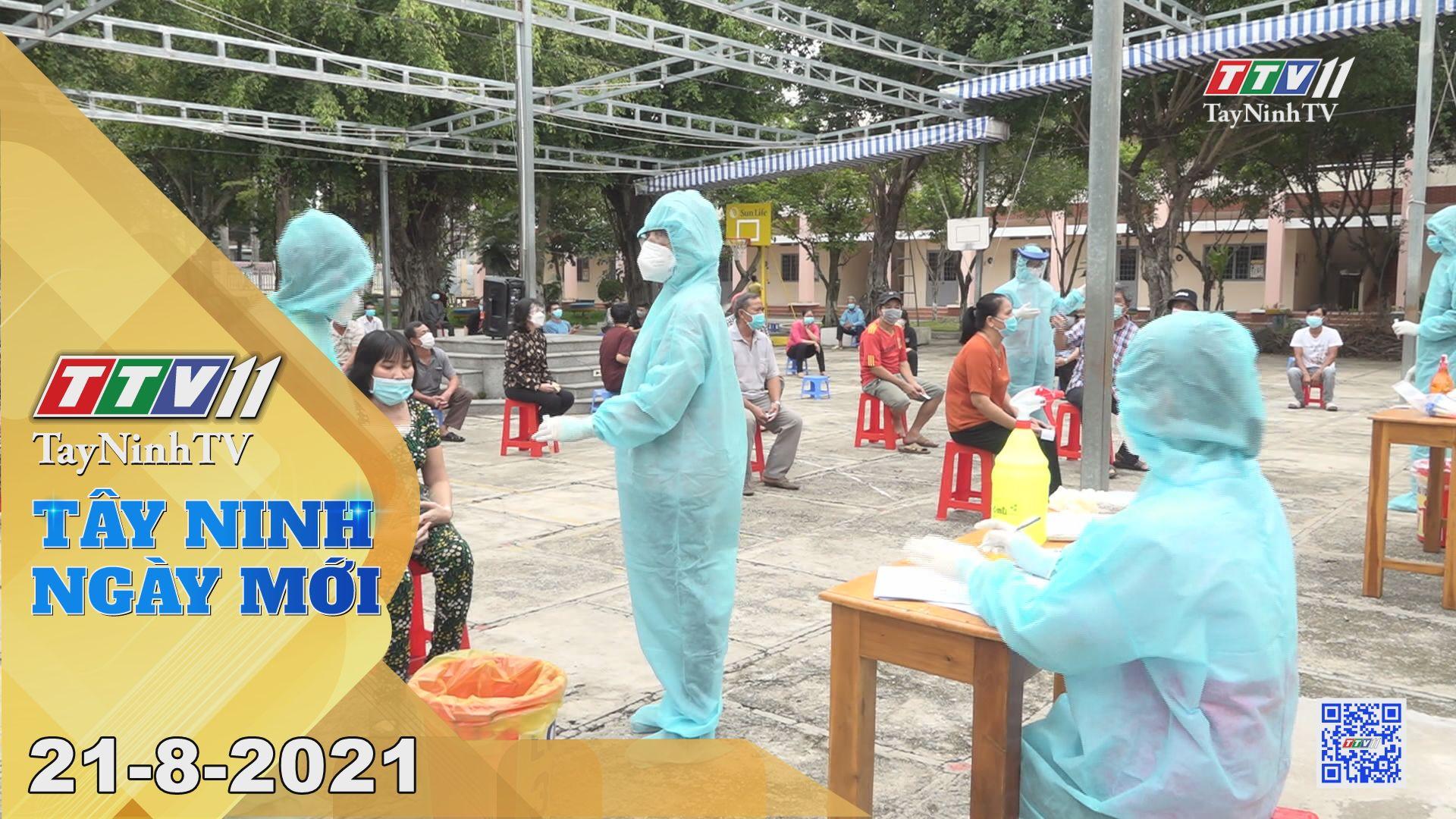 Tây Ninh Ngày Mới 21-8-2021   Tin tức hôm nay   TayNinhTV