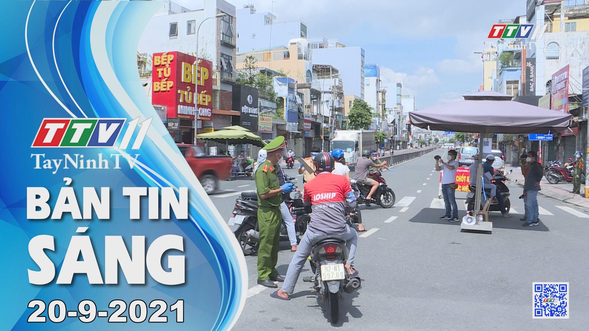 Bản tin sáng 20/9/2021 | Tin tức hôm nay | TayNinhTV