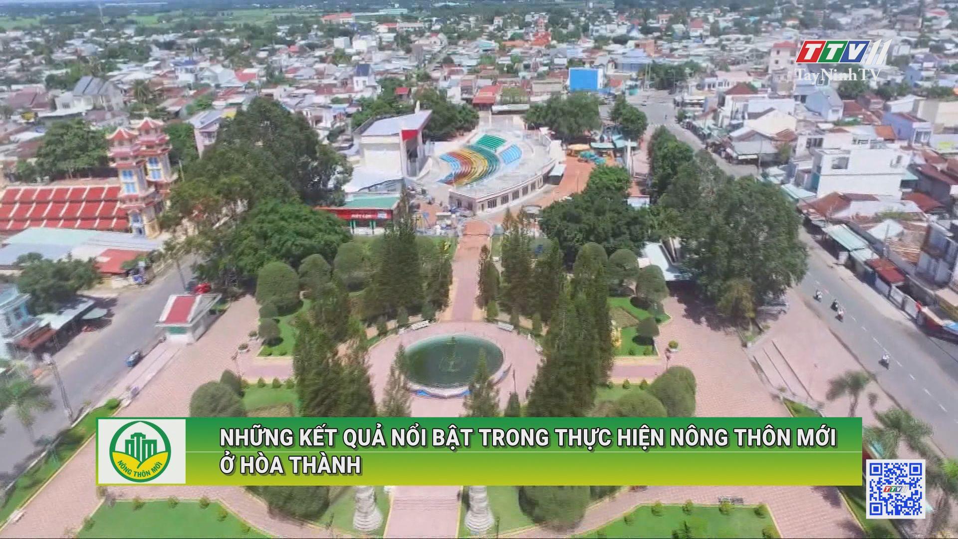 Những kết quả nổi bật trong thực hiện nông thôn mới ở Hòa Thành | NÔNG THÔN MỚI | TayNinhTV