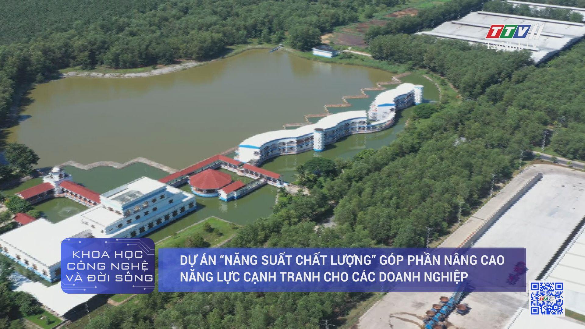 Dự án nang suất chất lượng góp phần nâng cao năng lực cạnh tranh cho các doanh nghiệp | KHOA HỌC CÔNG NGHỆ | TayNinhTV