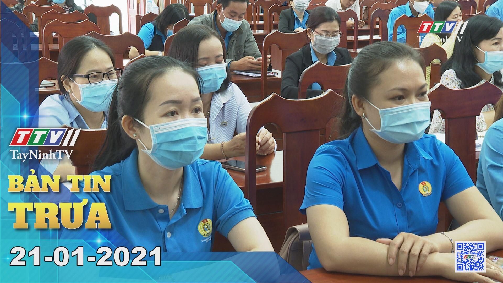 Bản tin trưa 21-01-2021 | Tin tức hôm nay | TayNinhTV