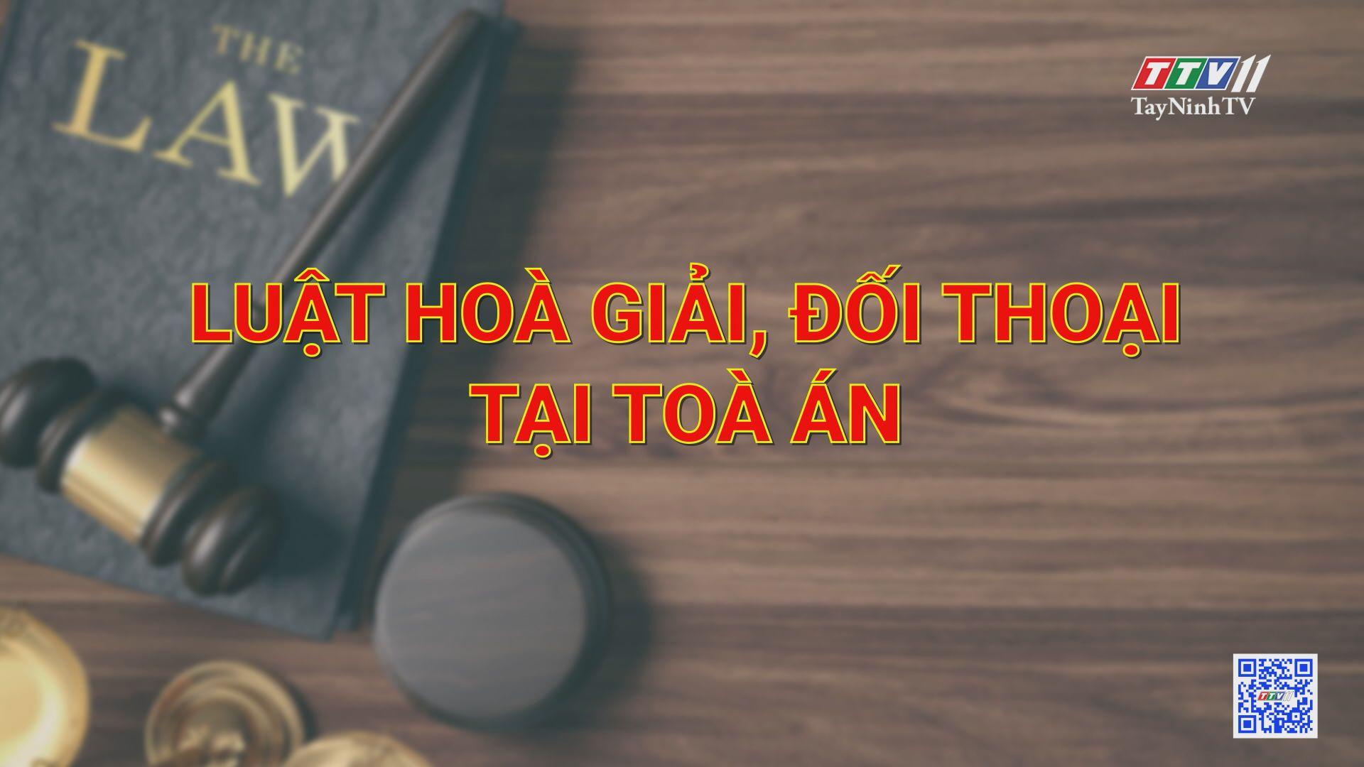 Luật hòa giải, đối thoại tại tòa án | VĂN BẢN PHÁP LUẬT | TayNinhTV