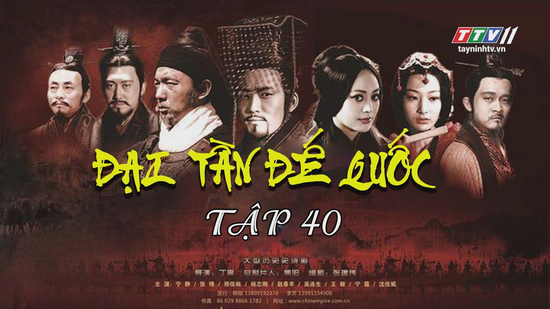 Tập 40 | ĐẠI TẦN ĐẾ QUỐC - Phần 3 - QUẬT KHỞI - FULL HD | TayNinhTV