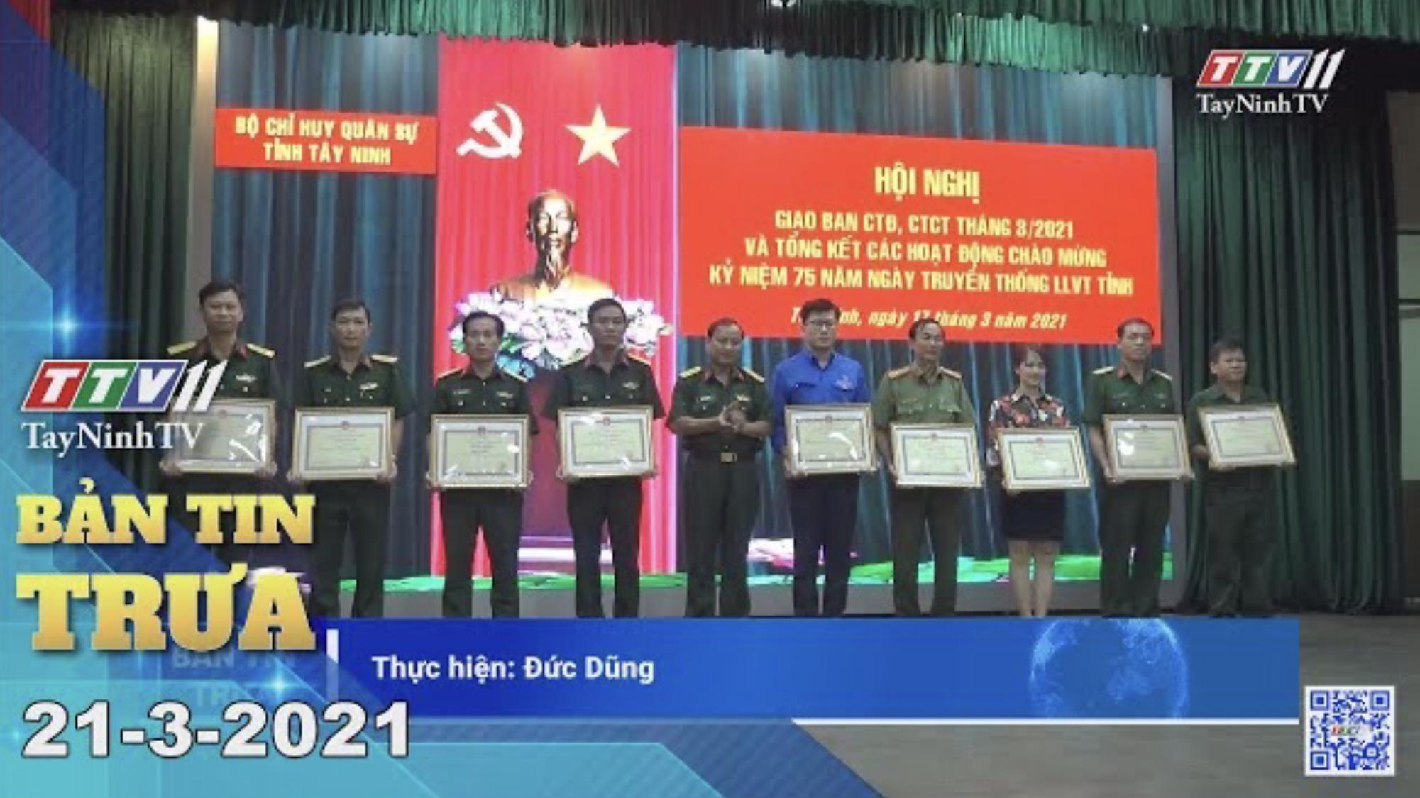 Bản tin trưa 21-3-2021 | Tin tức hôm nay | TayNinhTV
