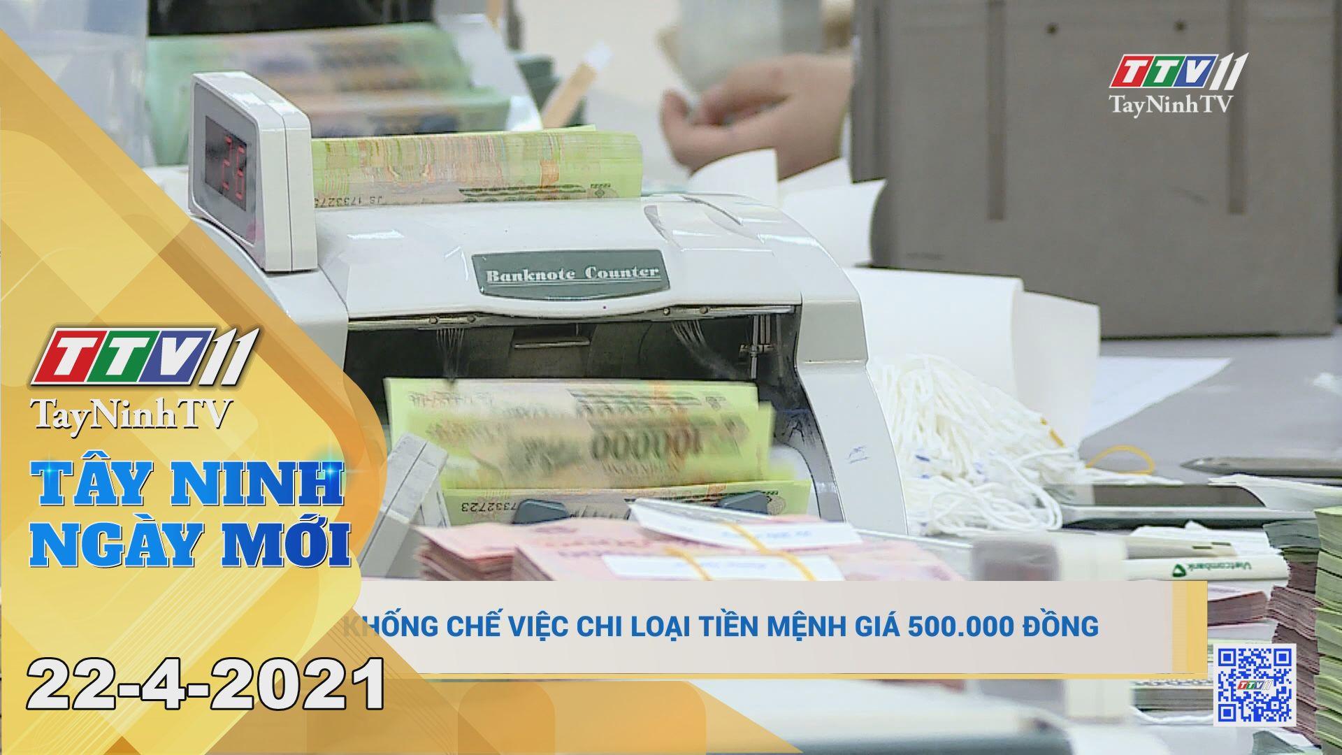 Tây Ninh Ngày Mới 22-4-2021 | Tin tức hôm nay | TayNinhTV