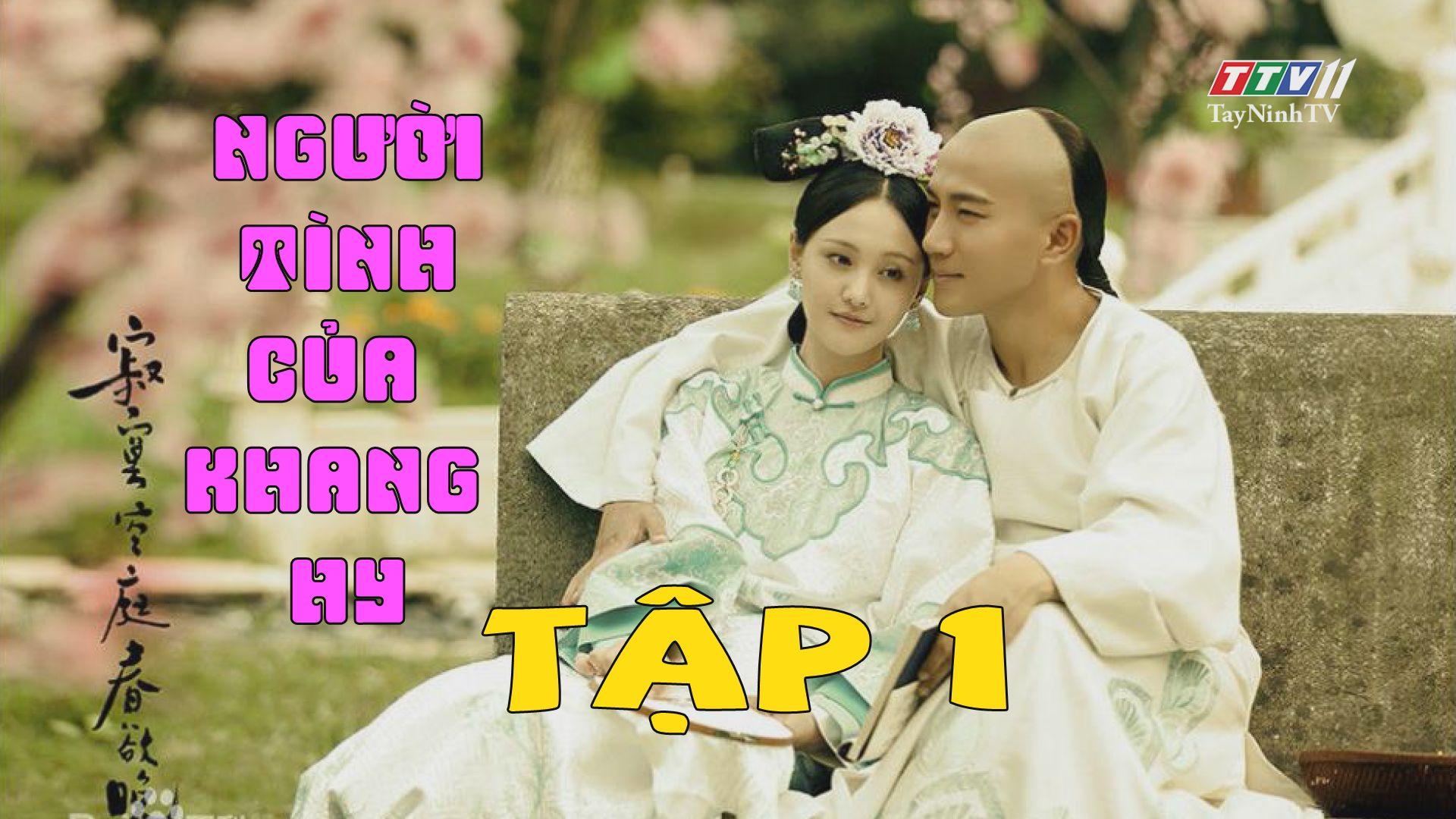 Người tình của Khang Hy -TẬP 1 thuyết minh FULL HD | TayNinhTV