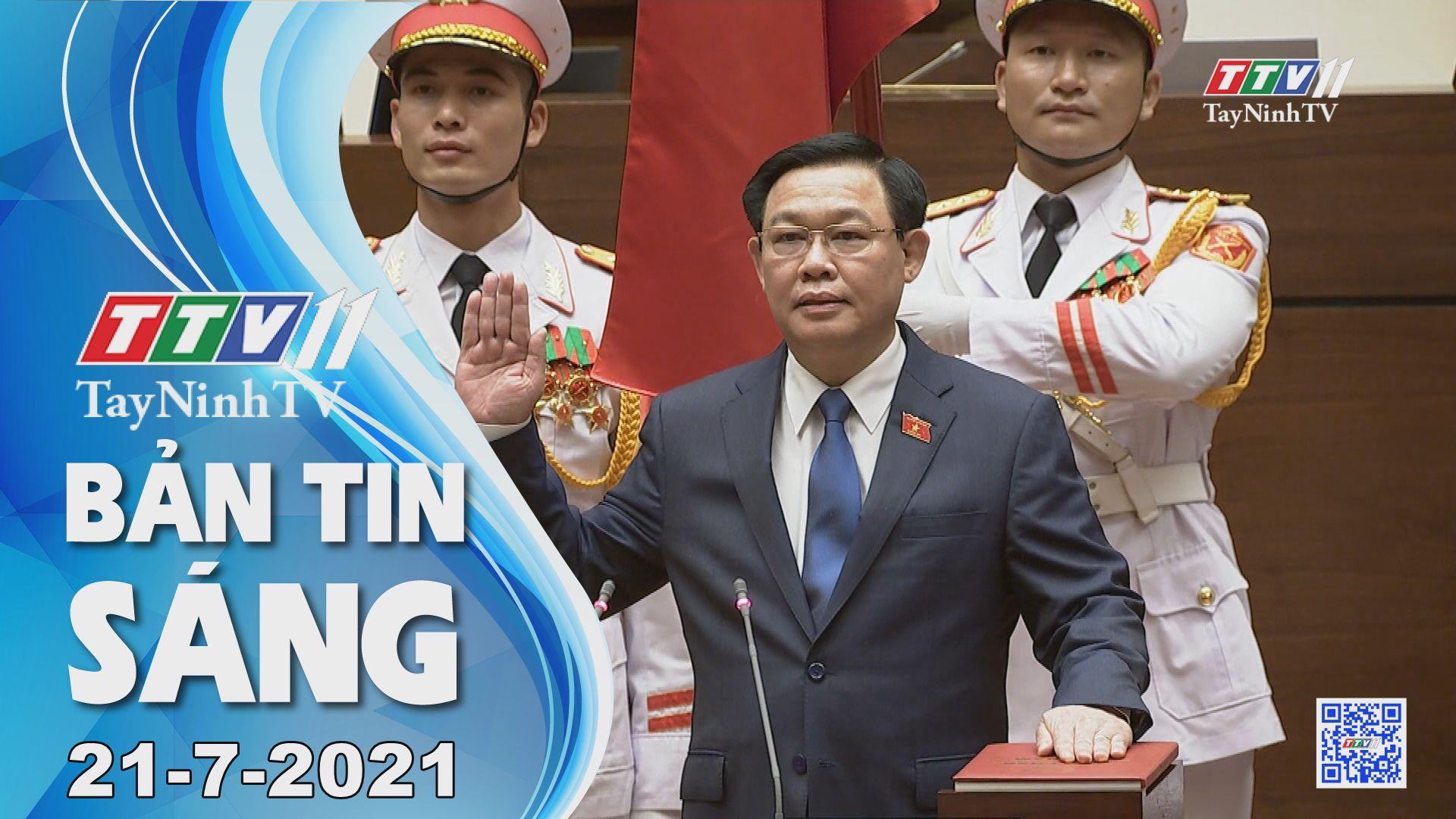 Bản tin sáng 21-7-2021 | Tin tức hôm nay | TayNinhTV