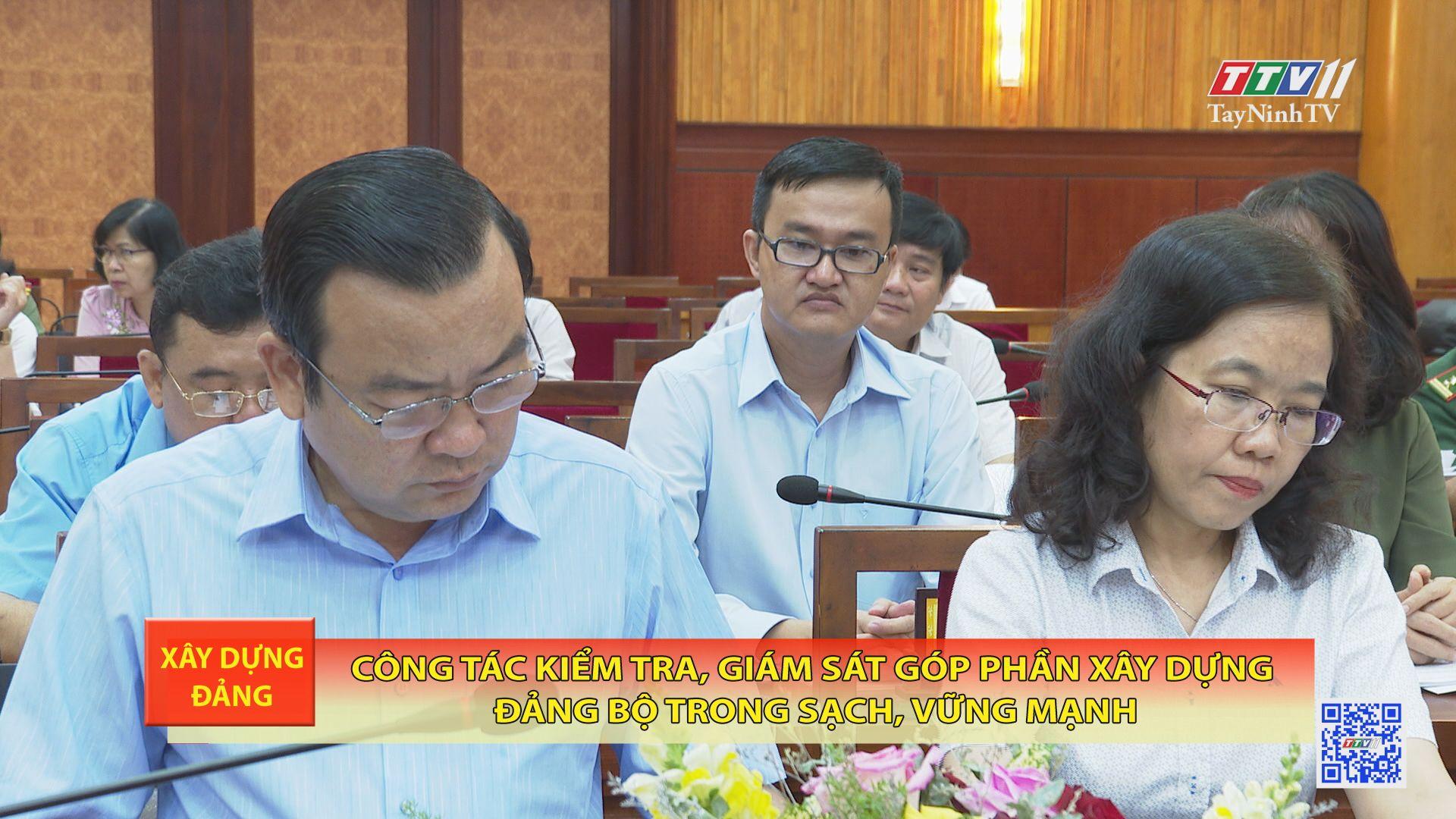 Công tác kiểm tra, giám sát góp phần xây dựng Đảng bộ trong sạch, vững mạnh | XÂY DỰNG ĐẢNG | TayNinhTV