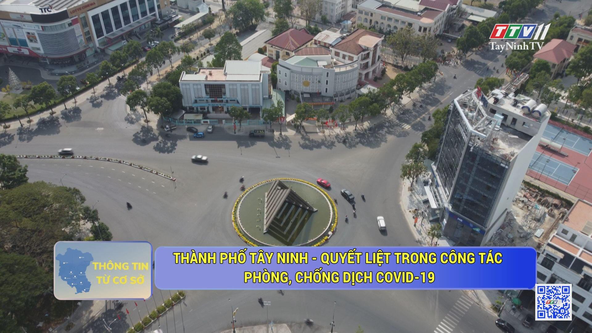 Thành phố Tây Ninh - Quyết liệt trong công tác phòng, chống dịch Covid-19 | THÔNG TIN TỪ CƠ SỞ | TayNinhTV