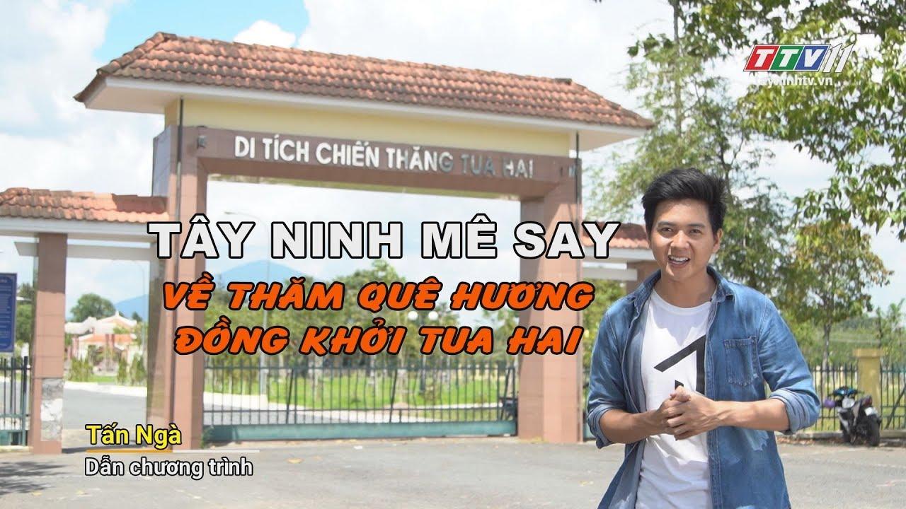Về thăm quê hương Đồng Khởi Tua Hai   TÂY NINH MÊ SAY   TayNinhTV