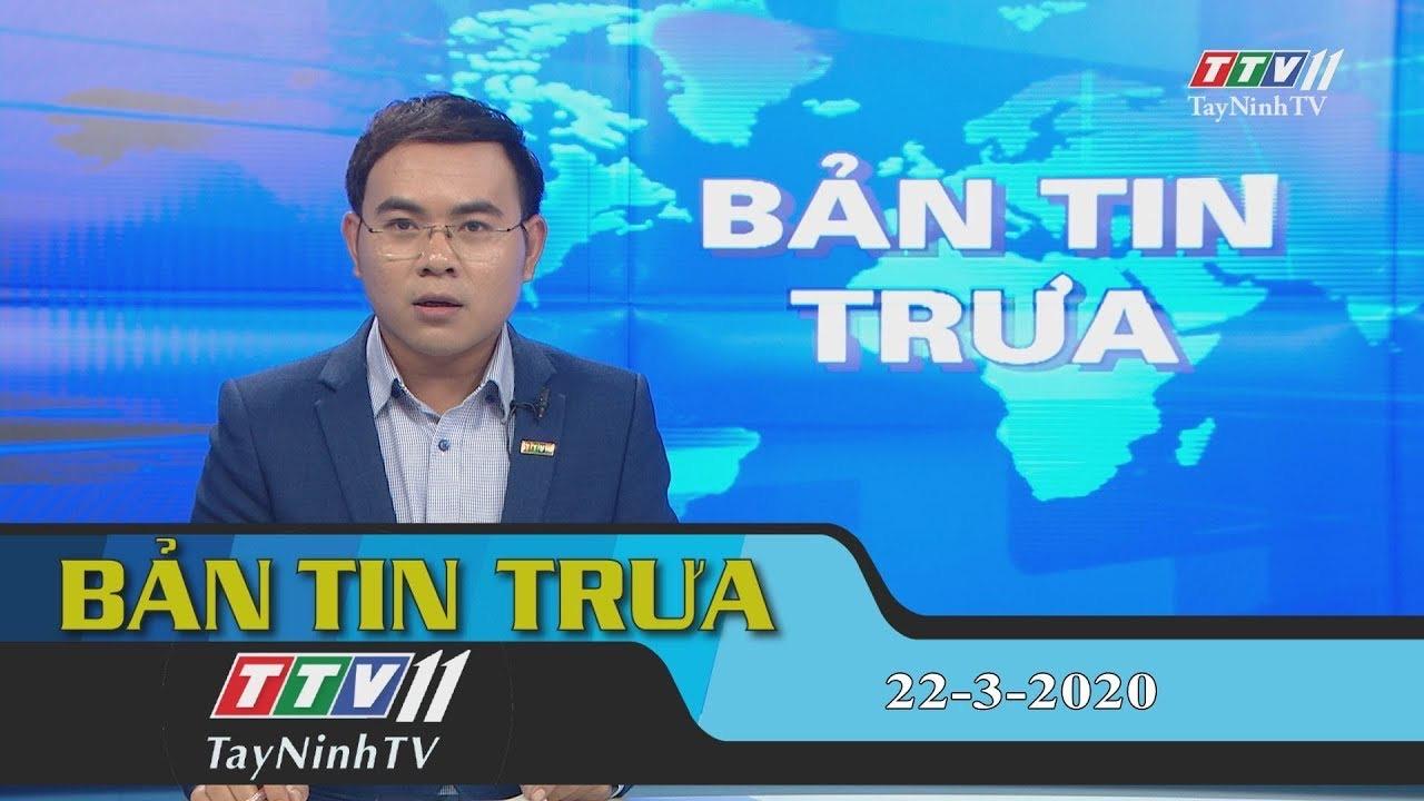 Bản tin trưa 22-3-2020 | Tin tức hôm nay | TayNinhTV