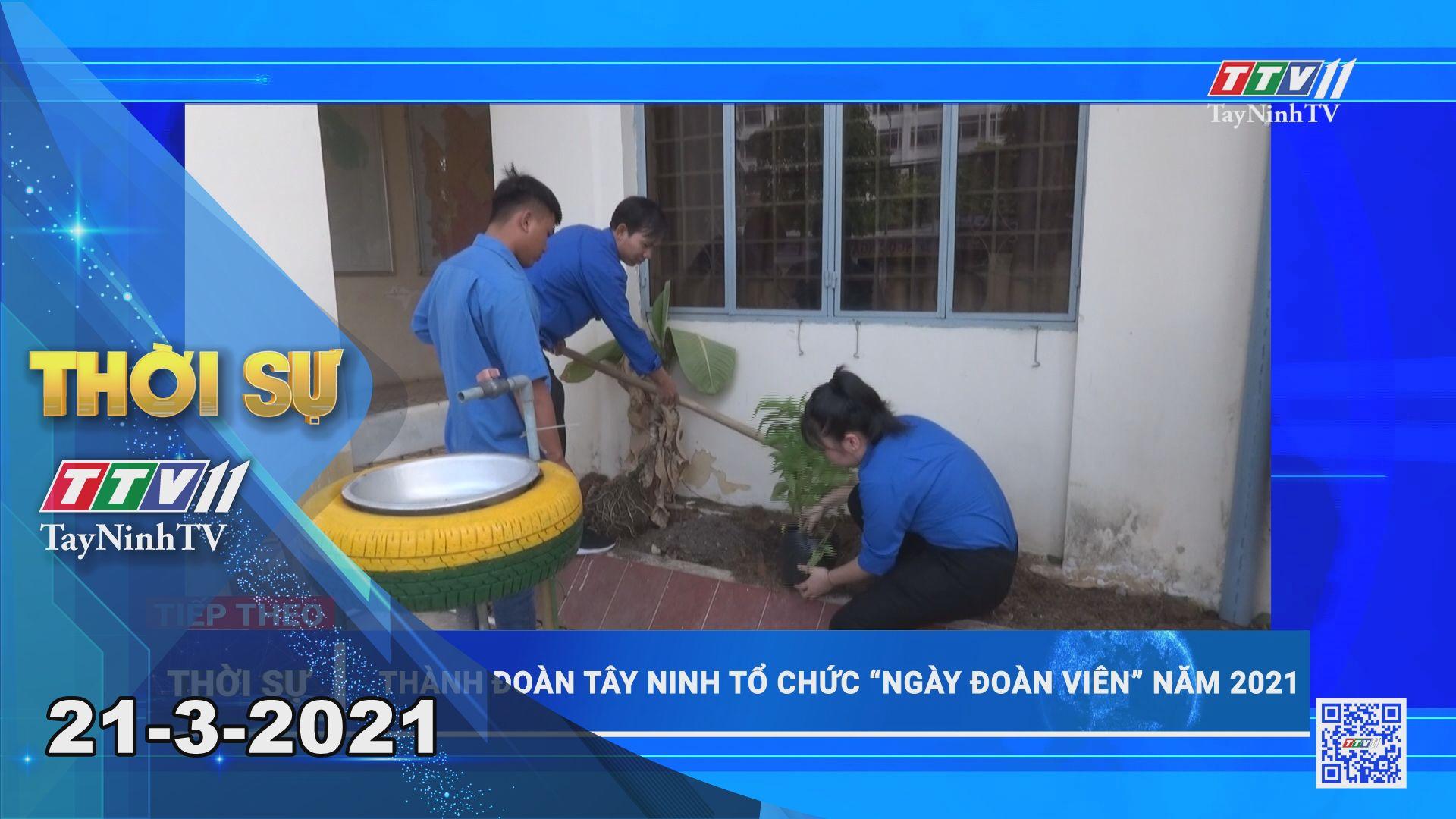 Thời sự Tây Ninh 21-3-2021 | Tin tức hôm nay | TayNinhTV